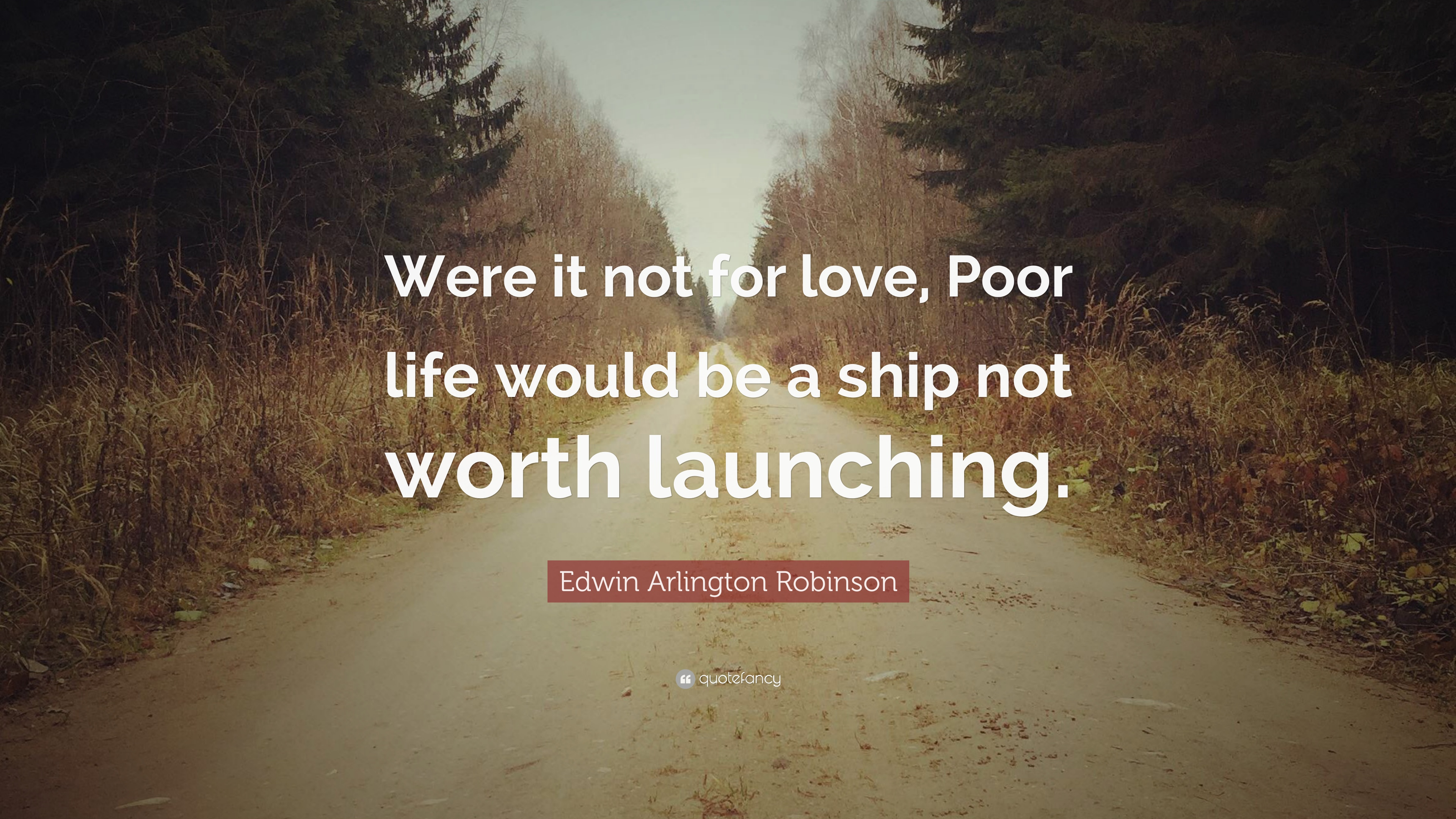 Edwin Arlington Robinson Quote: U201cWere It Not For Love, Poor Life Would Be