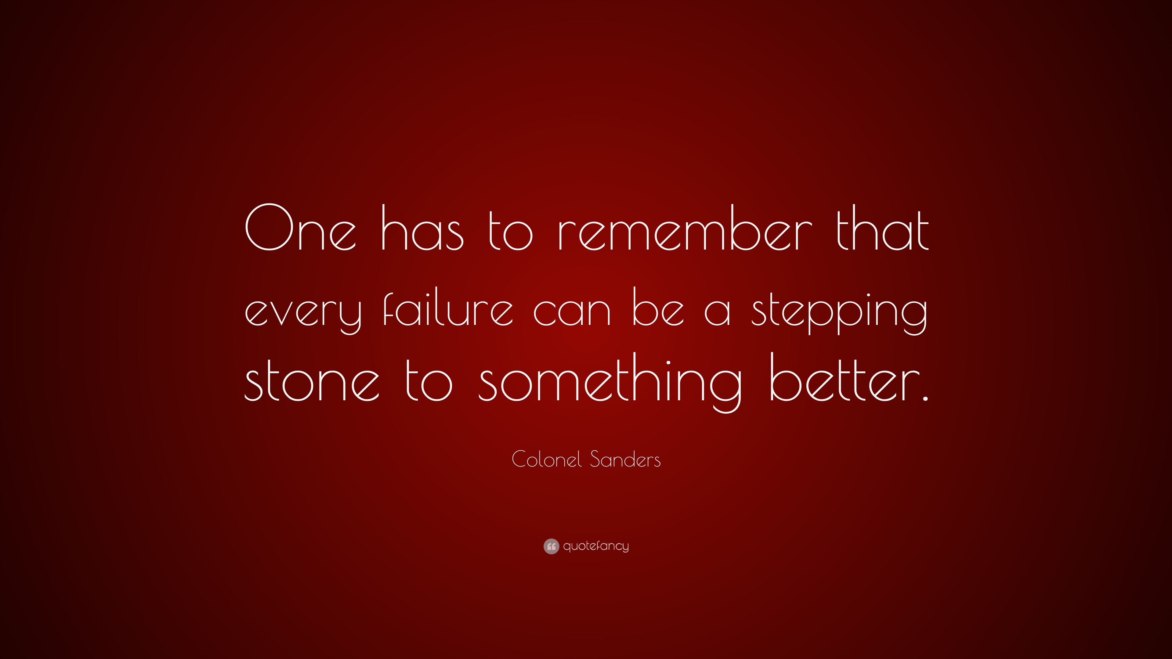 """Top 25 Quotes By Colonel Sanders: Colonel Sanders Quote: """"One Has To Remember That Every"""