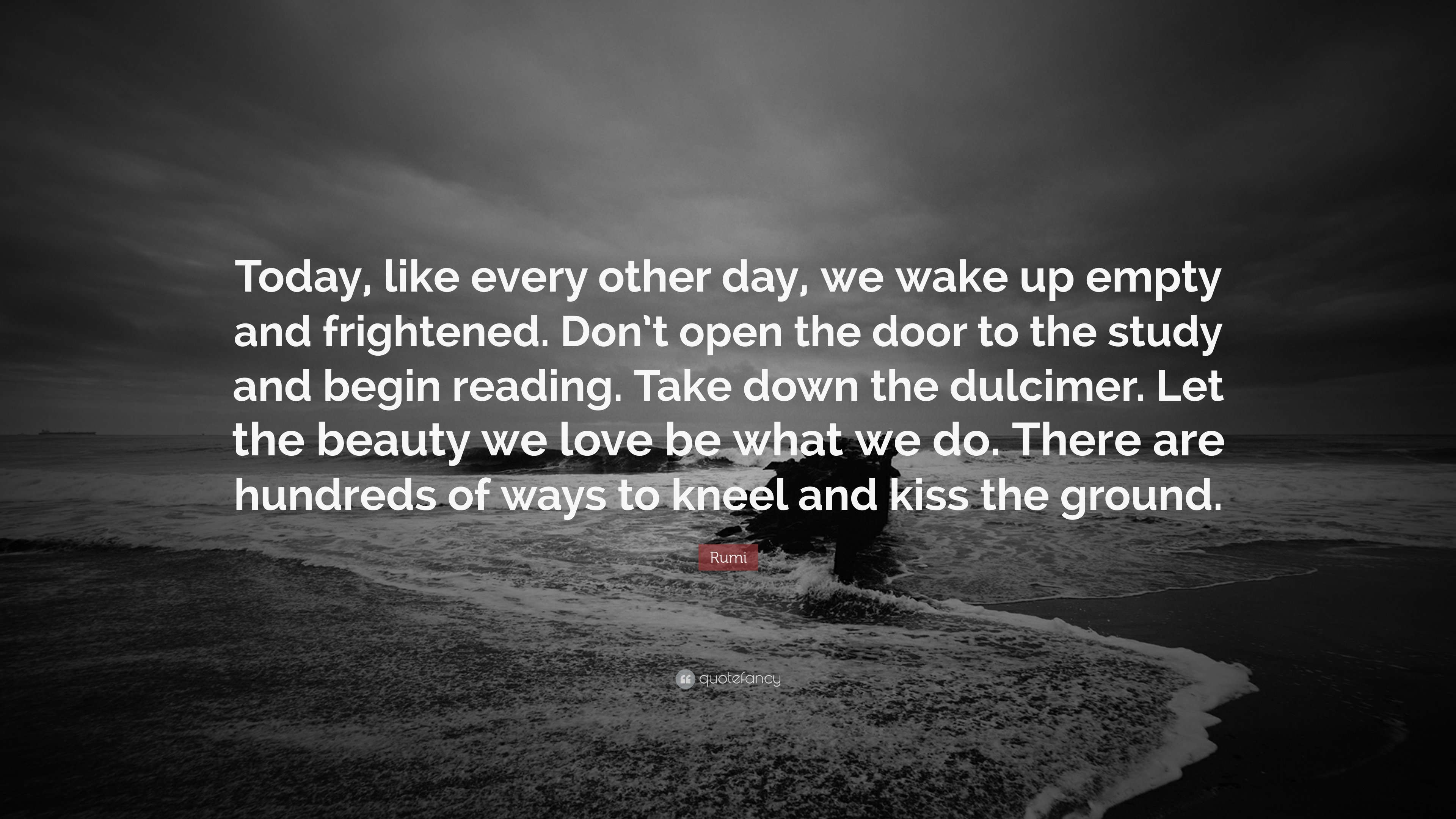 Rumi Quote Today Like Every Other Day We Wake Up Empty And