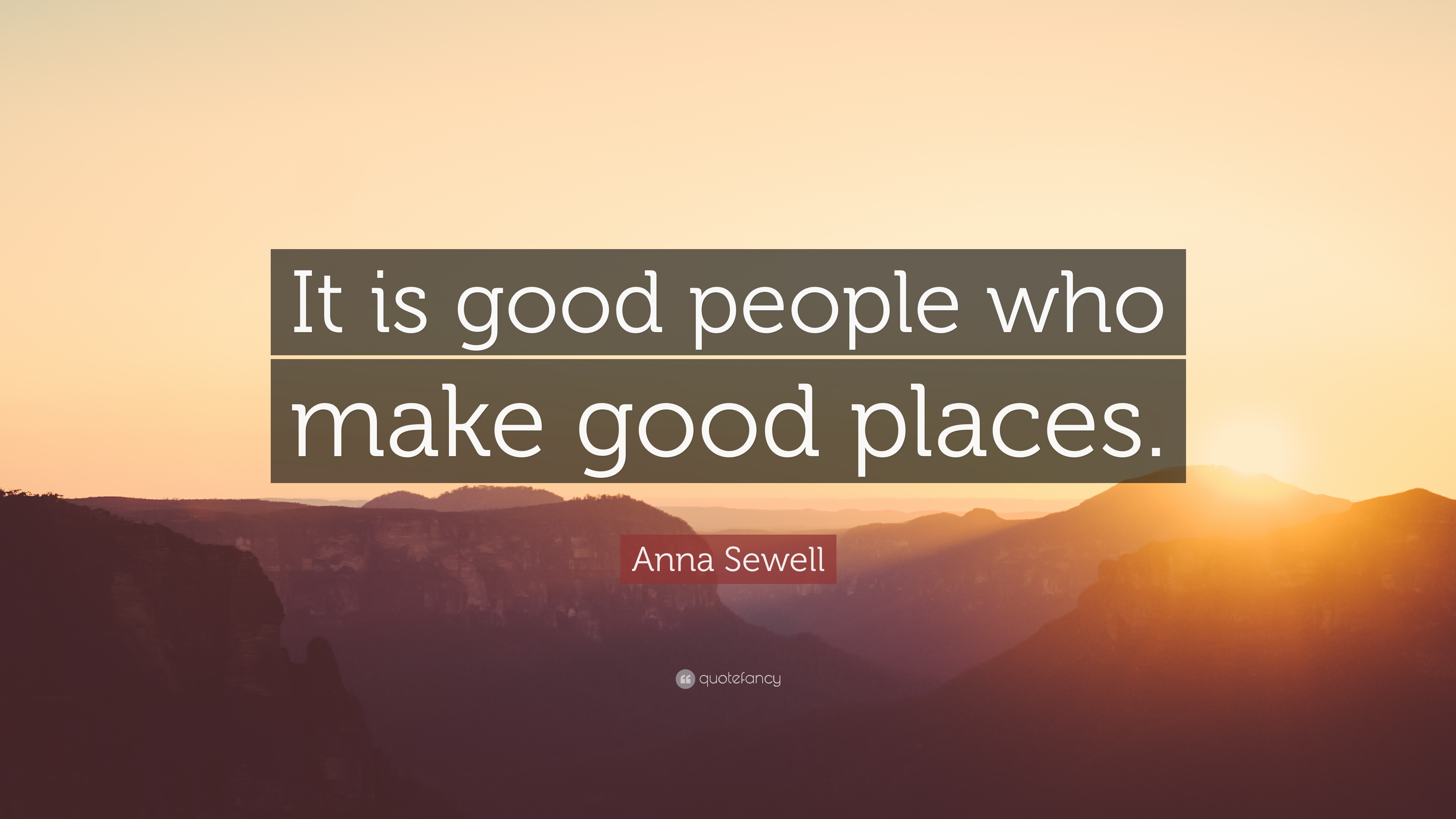 "Good People Quotes: Anna Sewell Quote: ""It Is Good People Who Make Good Places"