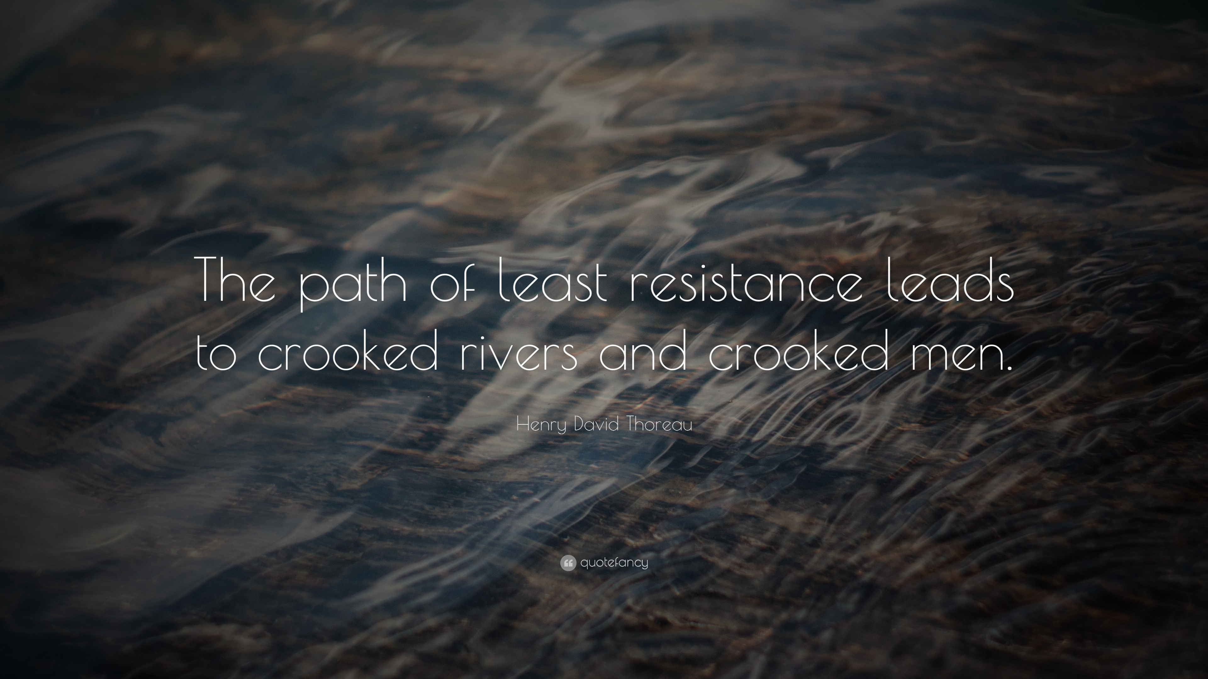 Henry David Thoreau Quote The Path Of Least Resistance Leads To Crooked Rivers And Crooked Men