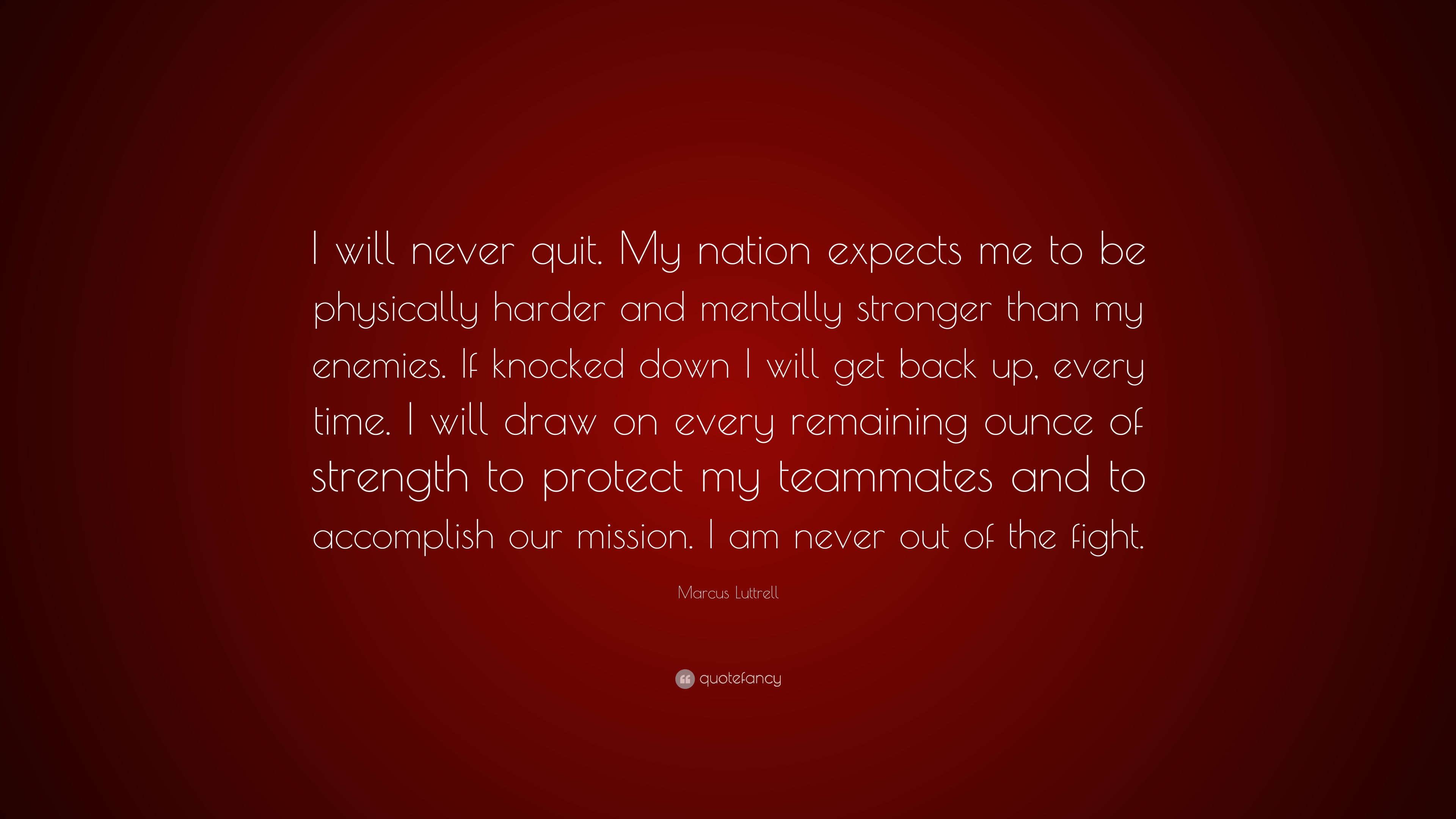 Marcus Luttrell Quote I Will Never Quit My Nation Expects Me To Be