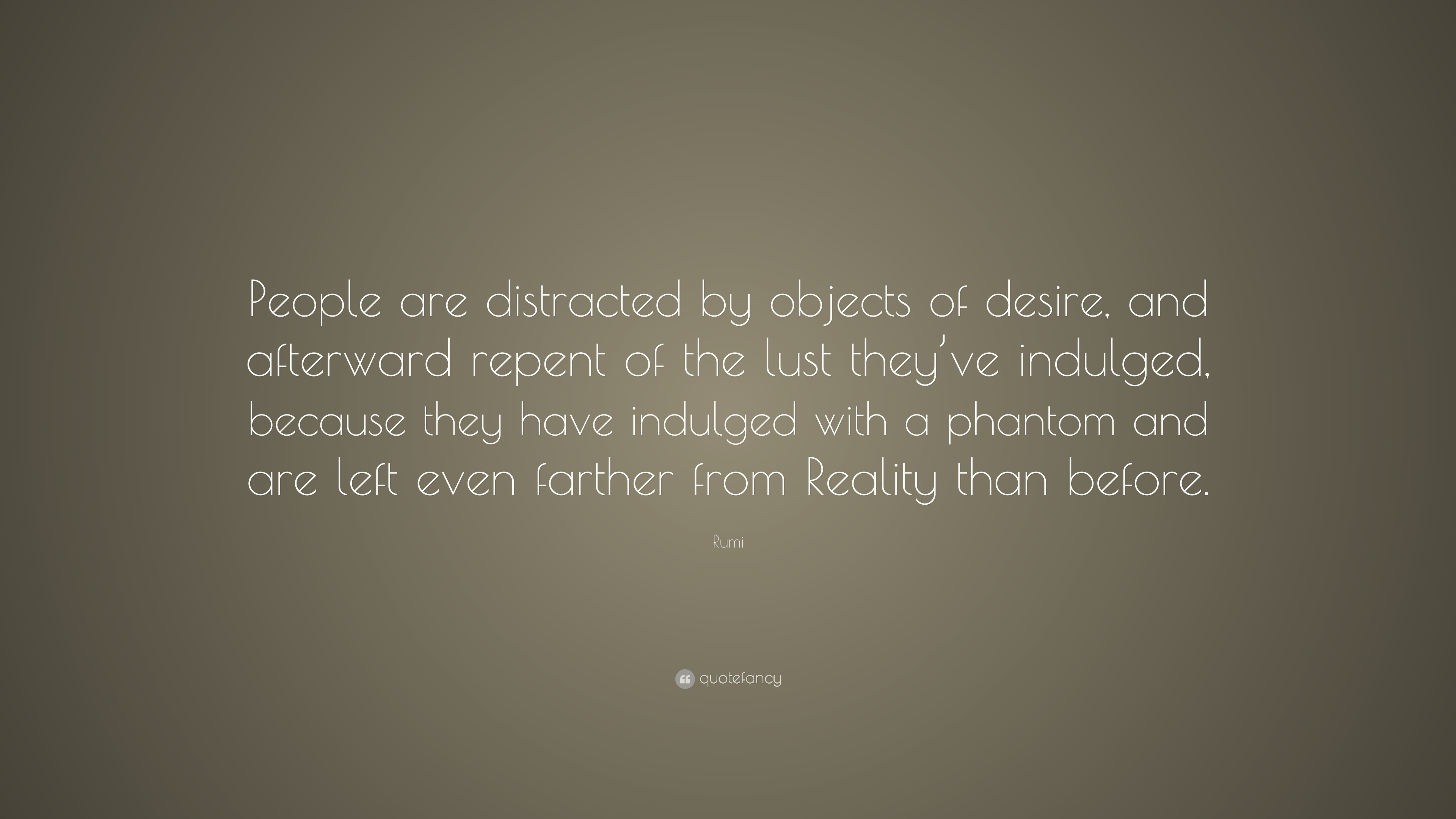 Rumi Quote People Are Distracted By Objects Of Desire And