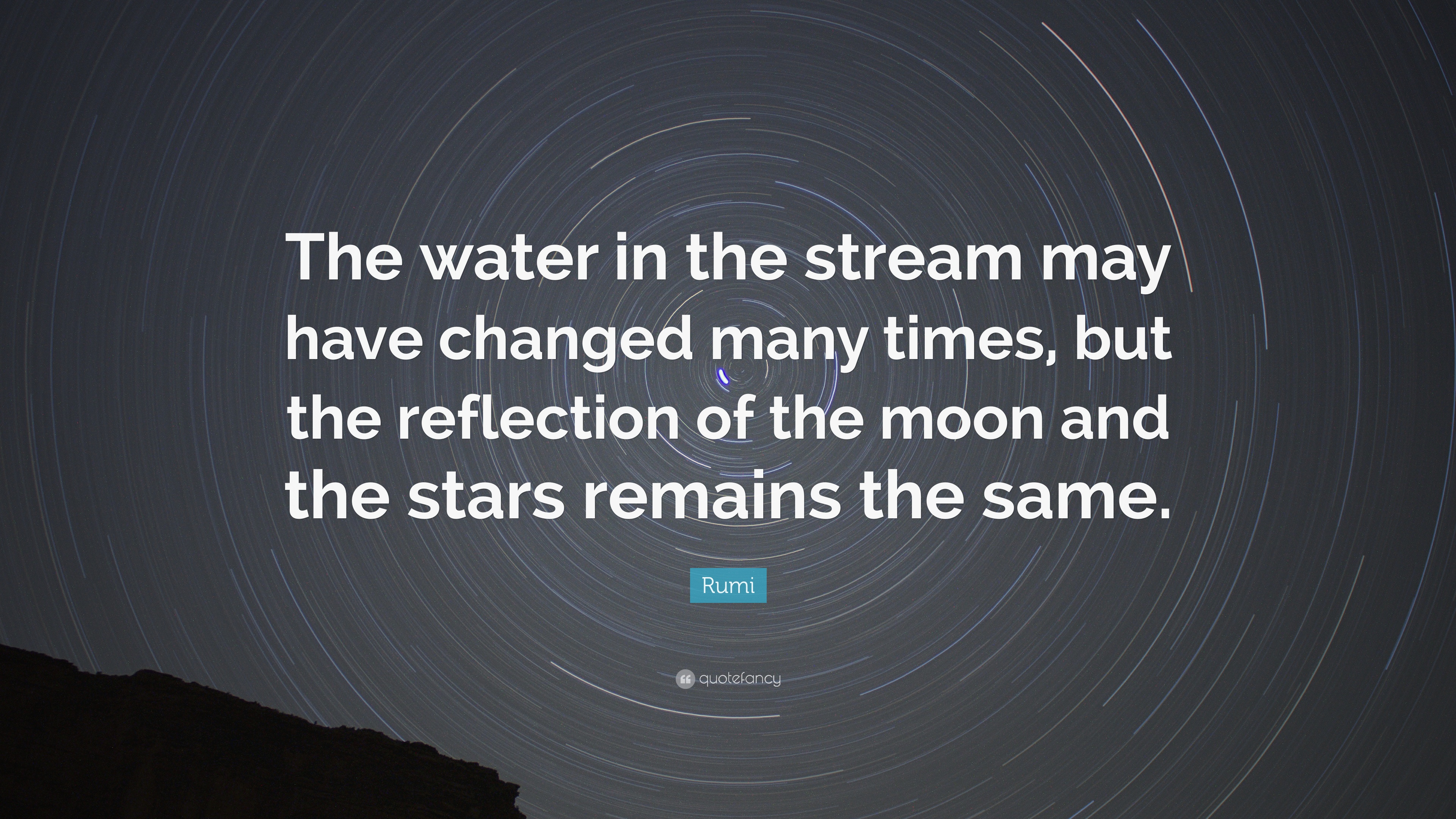 Rumi Quote The Water In The Stream May Have Changed Many Times
