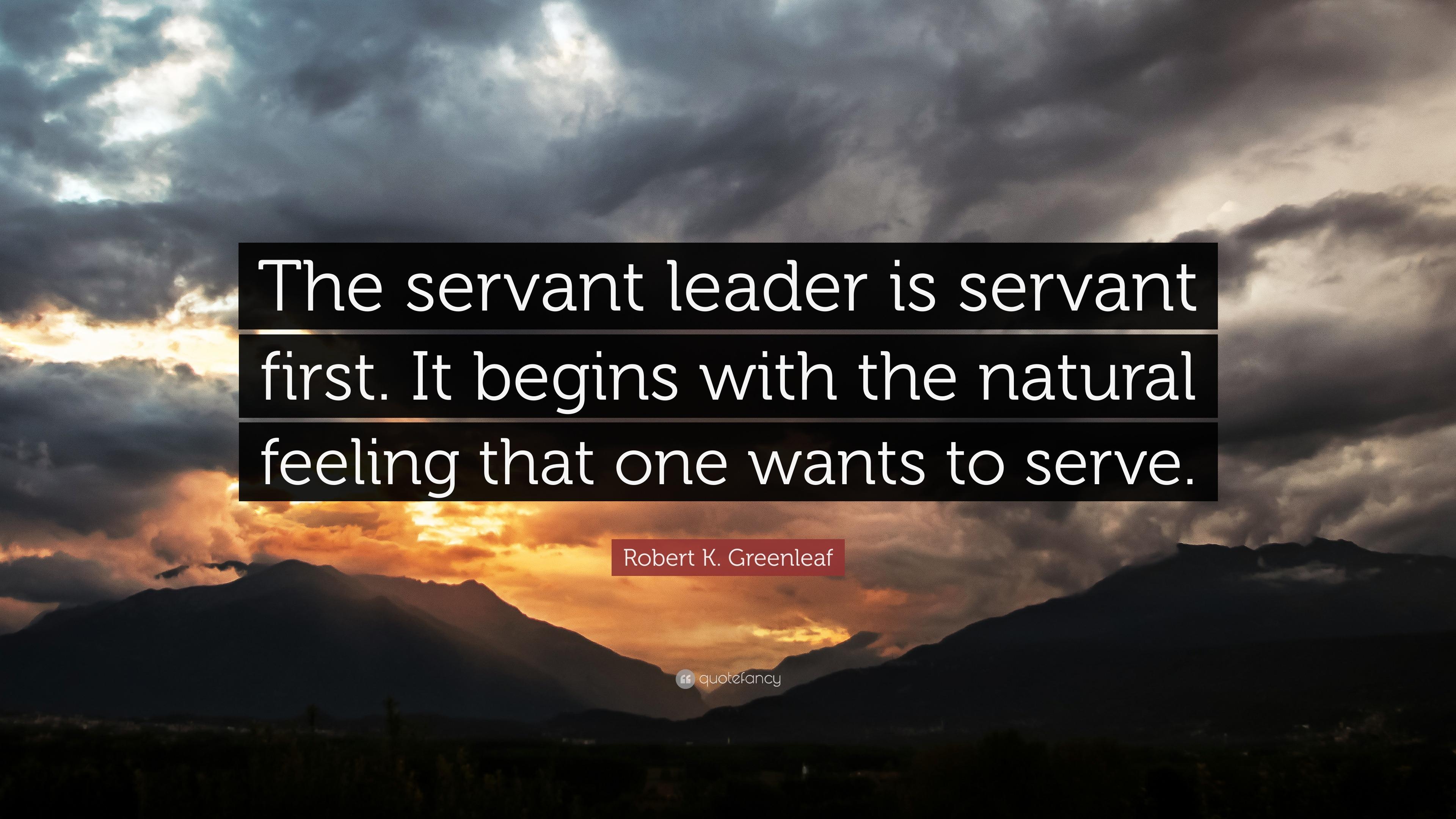 "Robert K. Greenleaf Quote: ""The servant leader is servant ..."