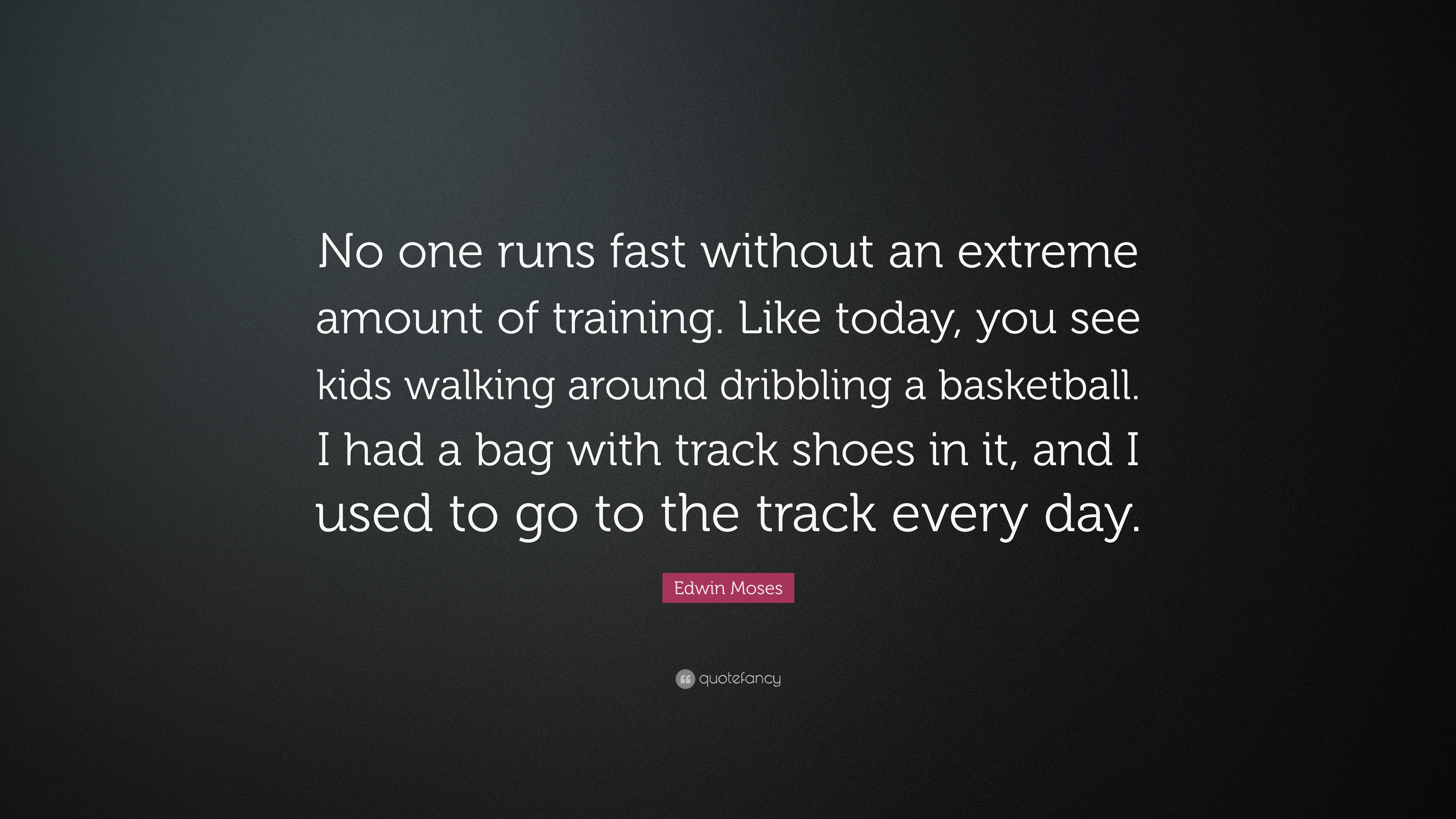 "Edwin Moses Quote: ""No One Runs Fast Without An Extreme"