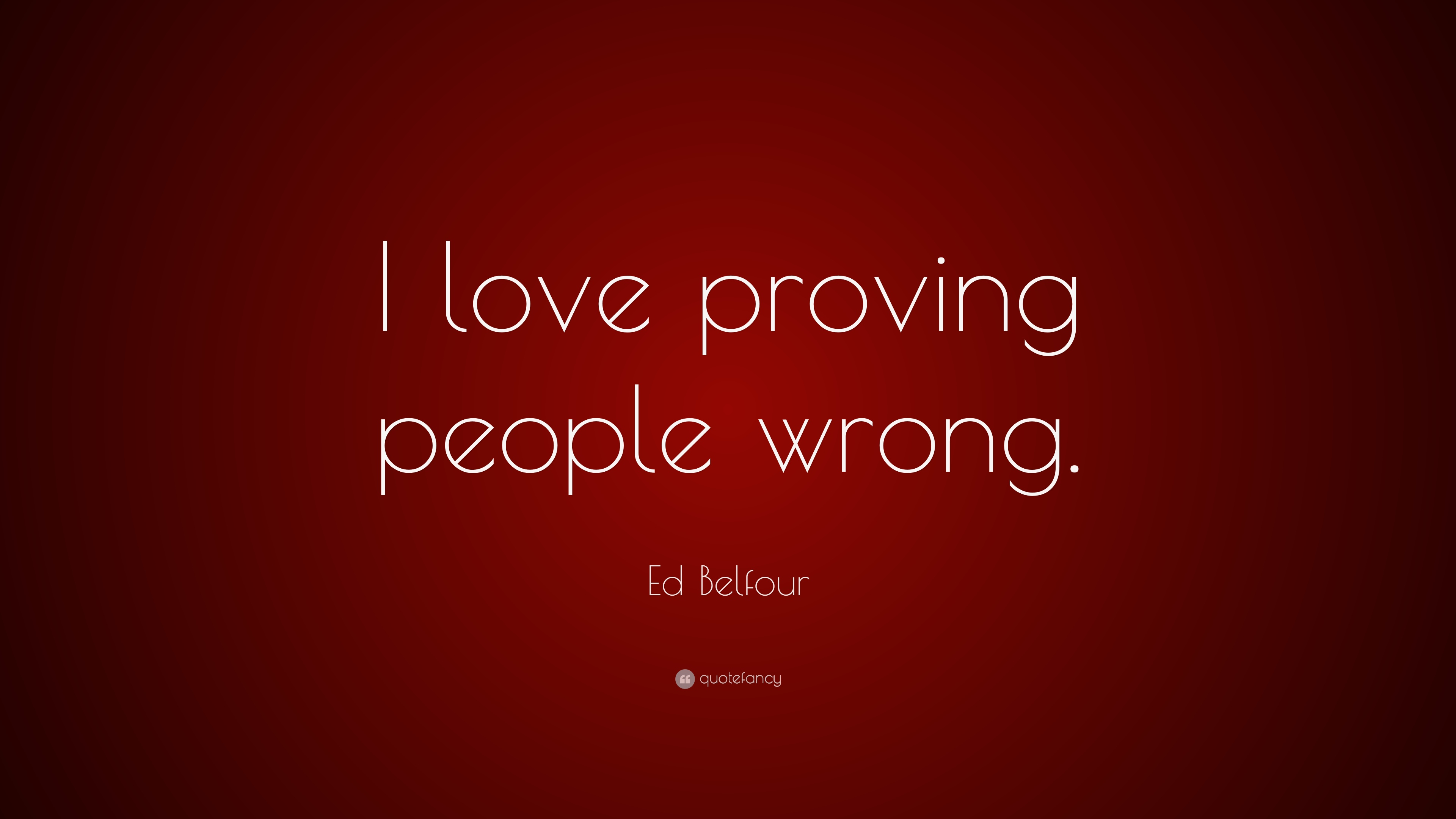 Ed Belfour Quote I Love Proving People Wrong 10 Wallpapers