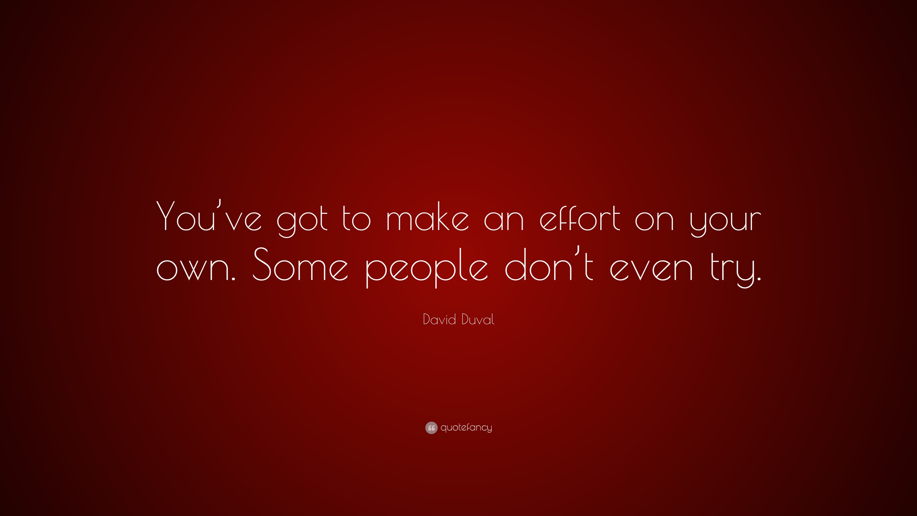 """David Duval Quote: """"You've Got To Make An Effort On Your"""