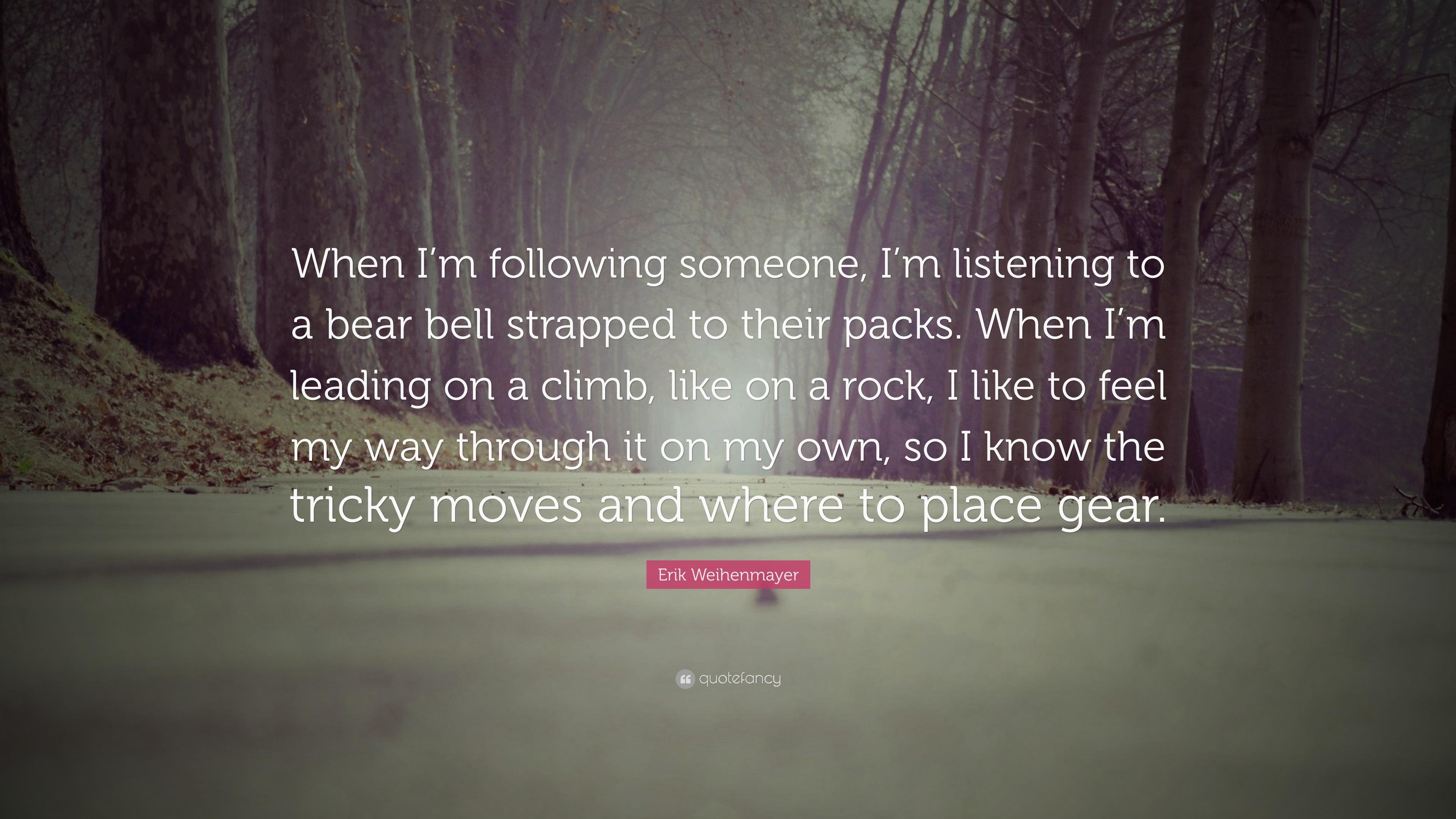 Erik Weihenmayer Quote When Im Following Someone Im Listening