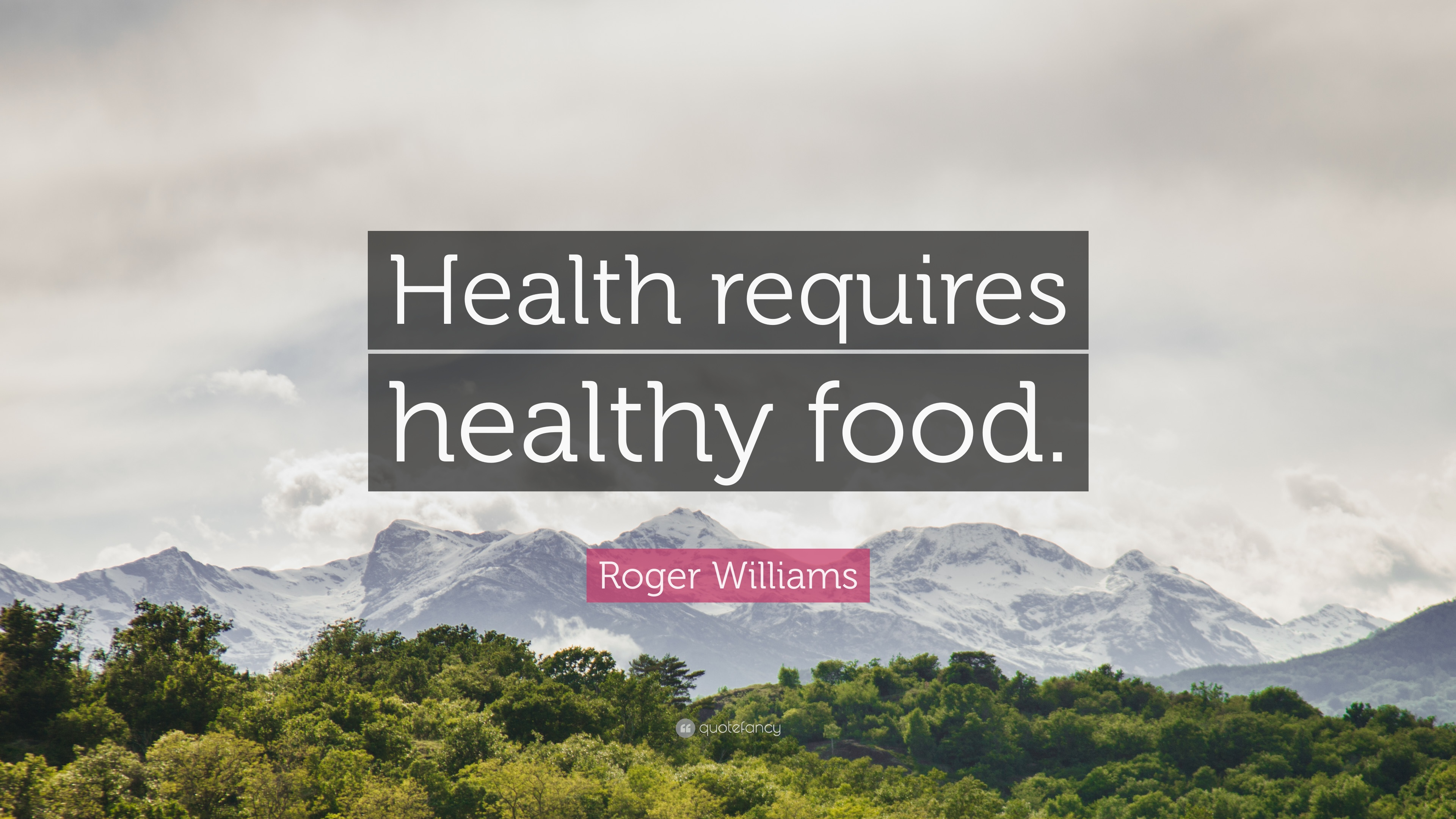 """Roger Williams Quote: """"Health requires healthy food."""" (9 ..."""