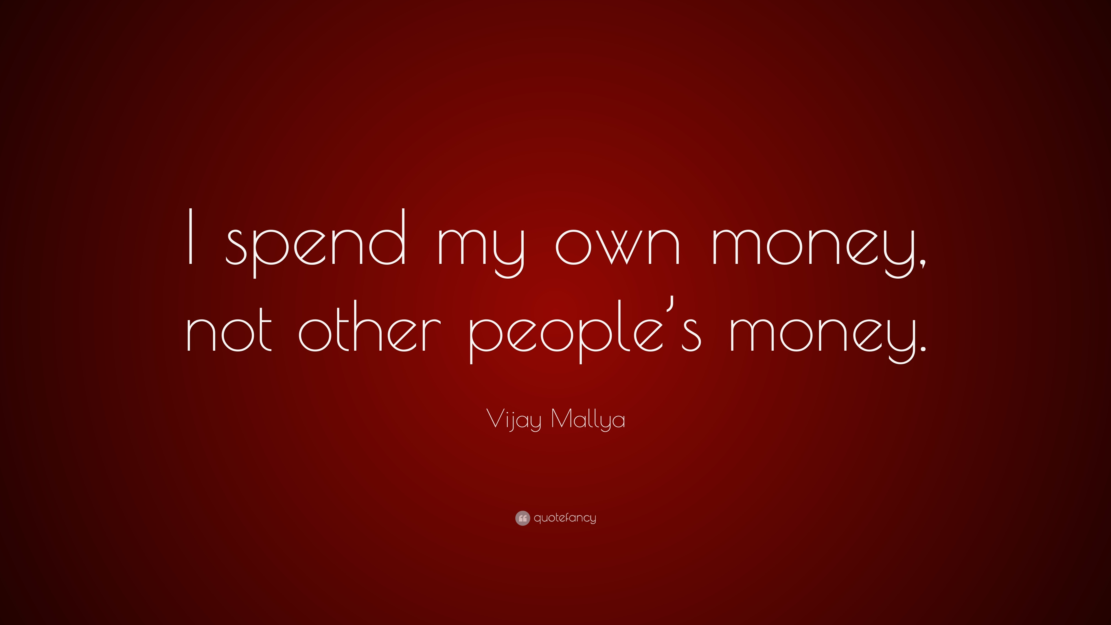 Vijay Mallya Quote I Spend My Own Money Not Other Peoples Money