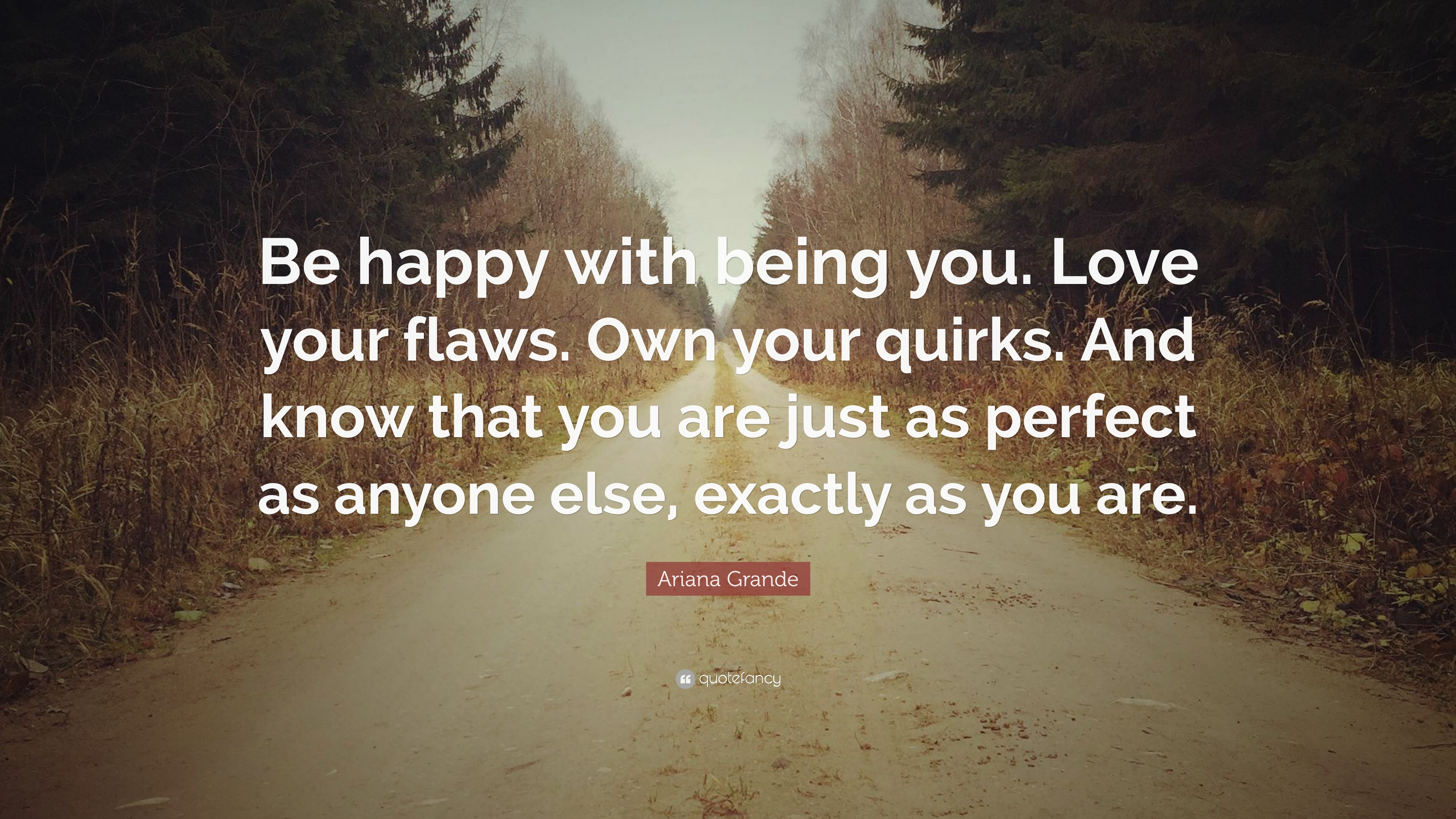 Ariana Grande Quote Be Happy With Being You Love Your Flaws Own