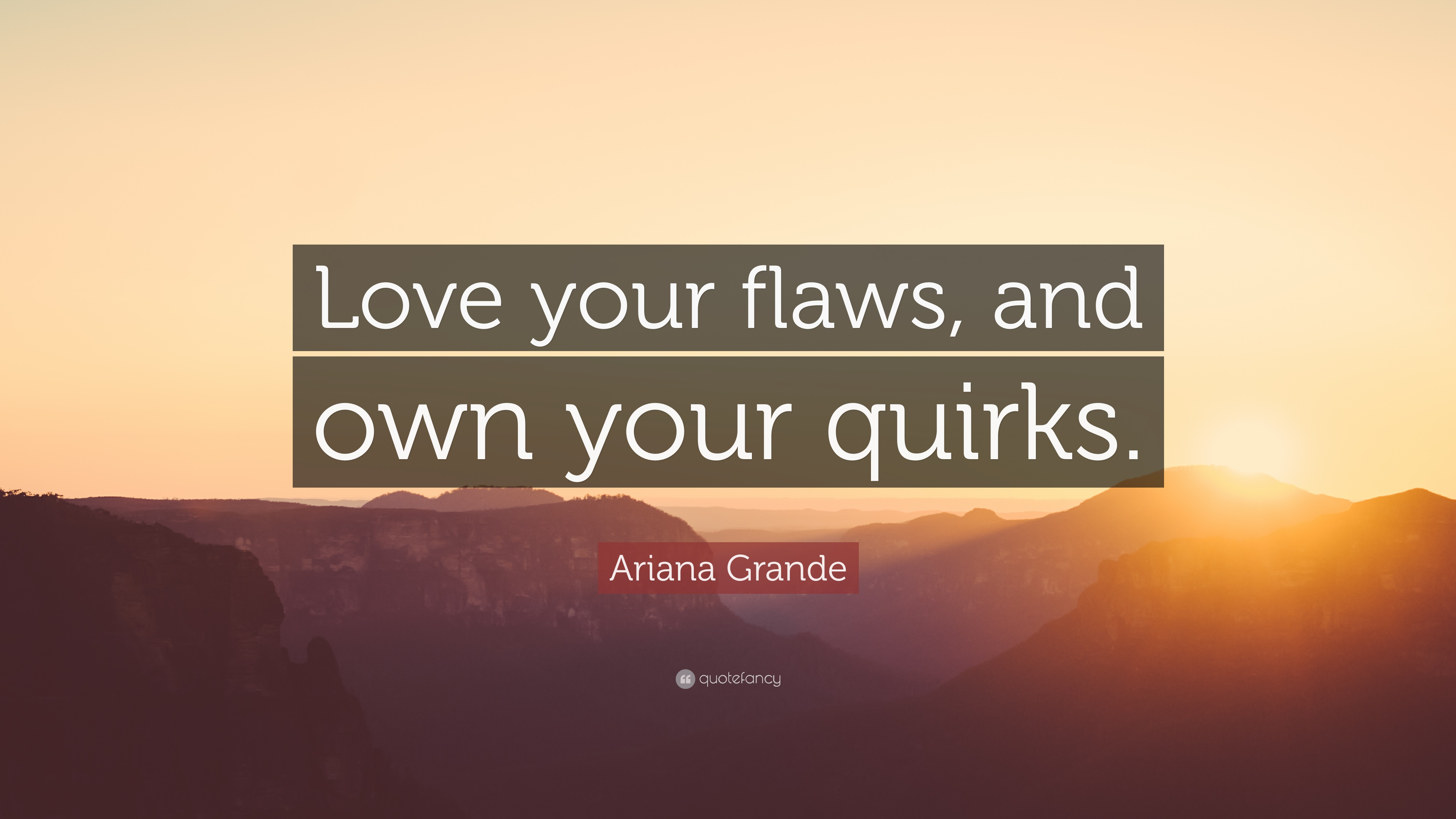 Ariana Grande Quote Love Your Flaws And Own Your Quirks 10