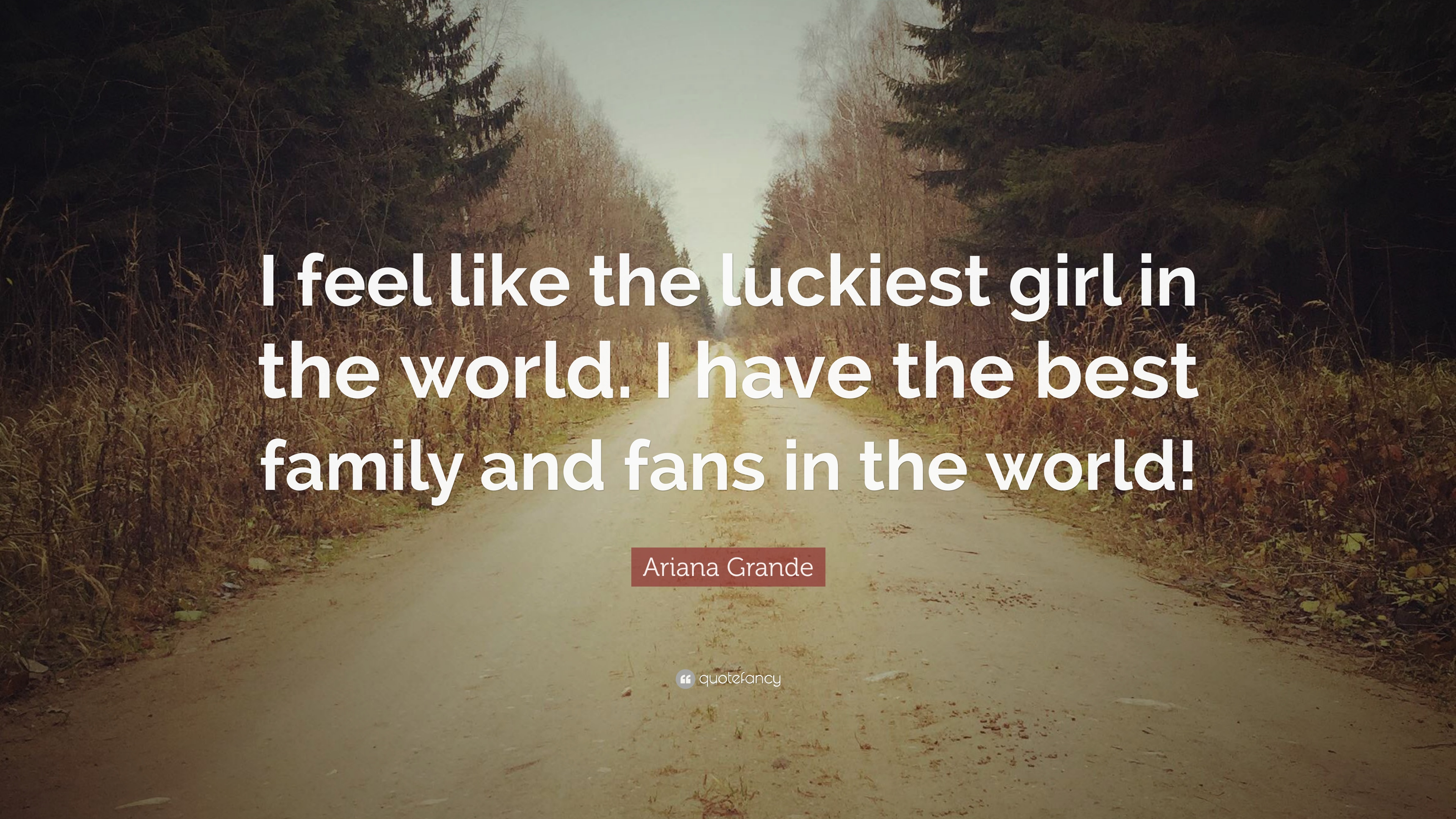 "Ariana Grande Quote: ""I feel like the luckiest girl in the world"