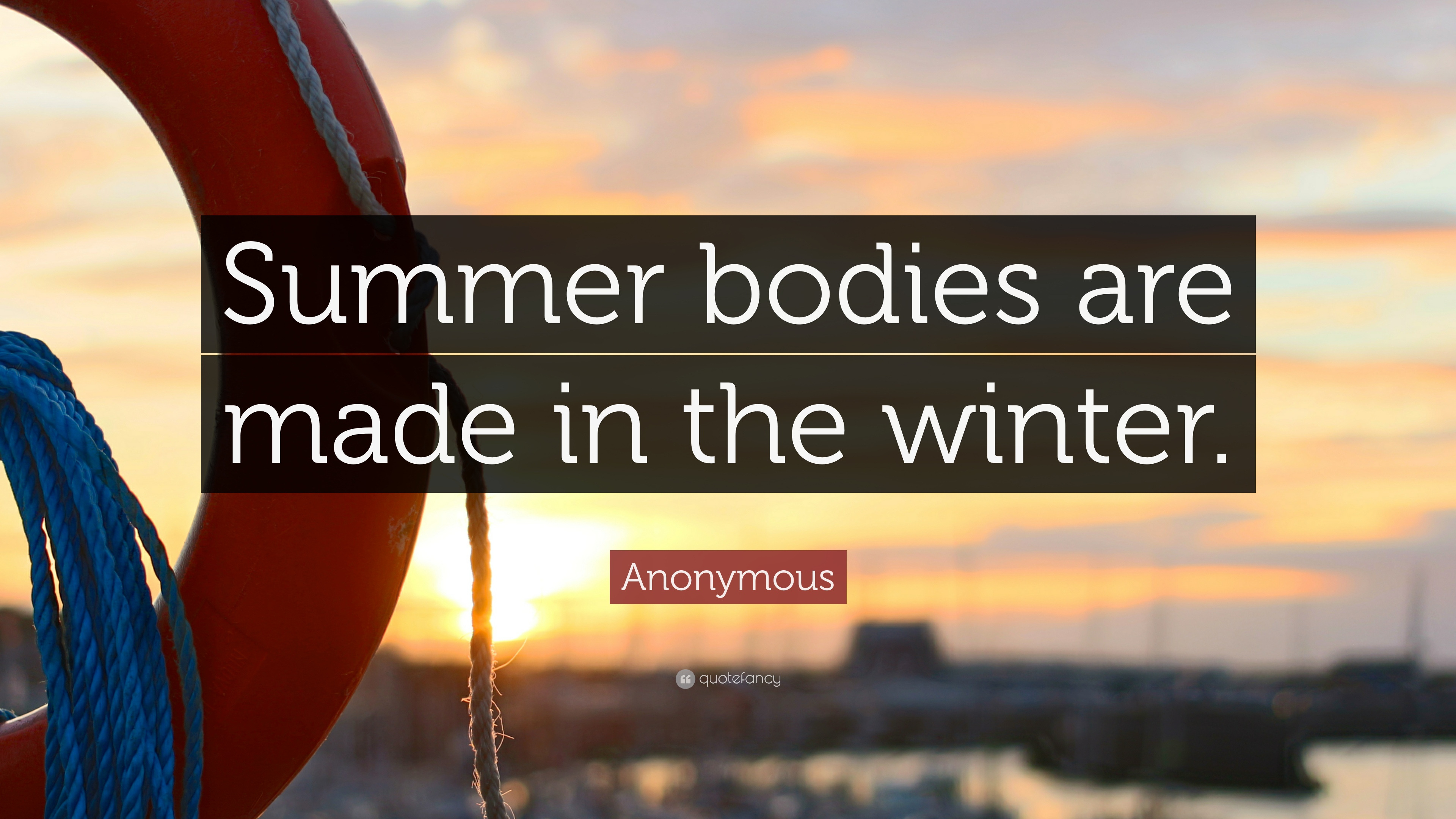 "Anonymous Quotes About Friendship Anonymous Quote ""Summer Bodies Are Made In The Winter."" 19"