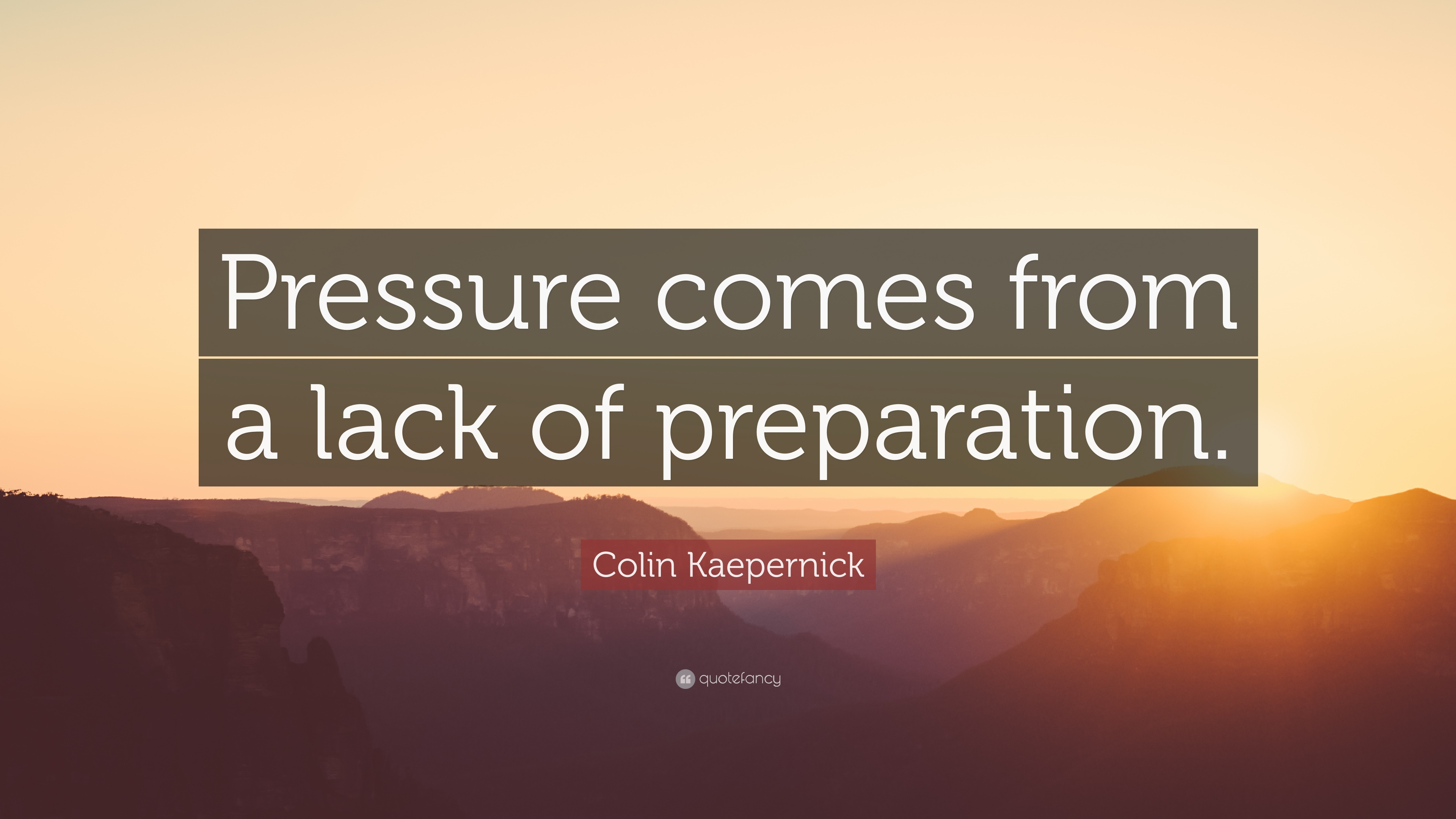 Colin Kaepernick Quote Pressure Comes From A Lack Of Preparation