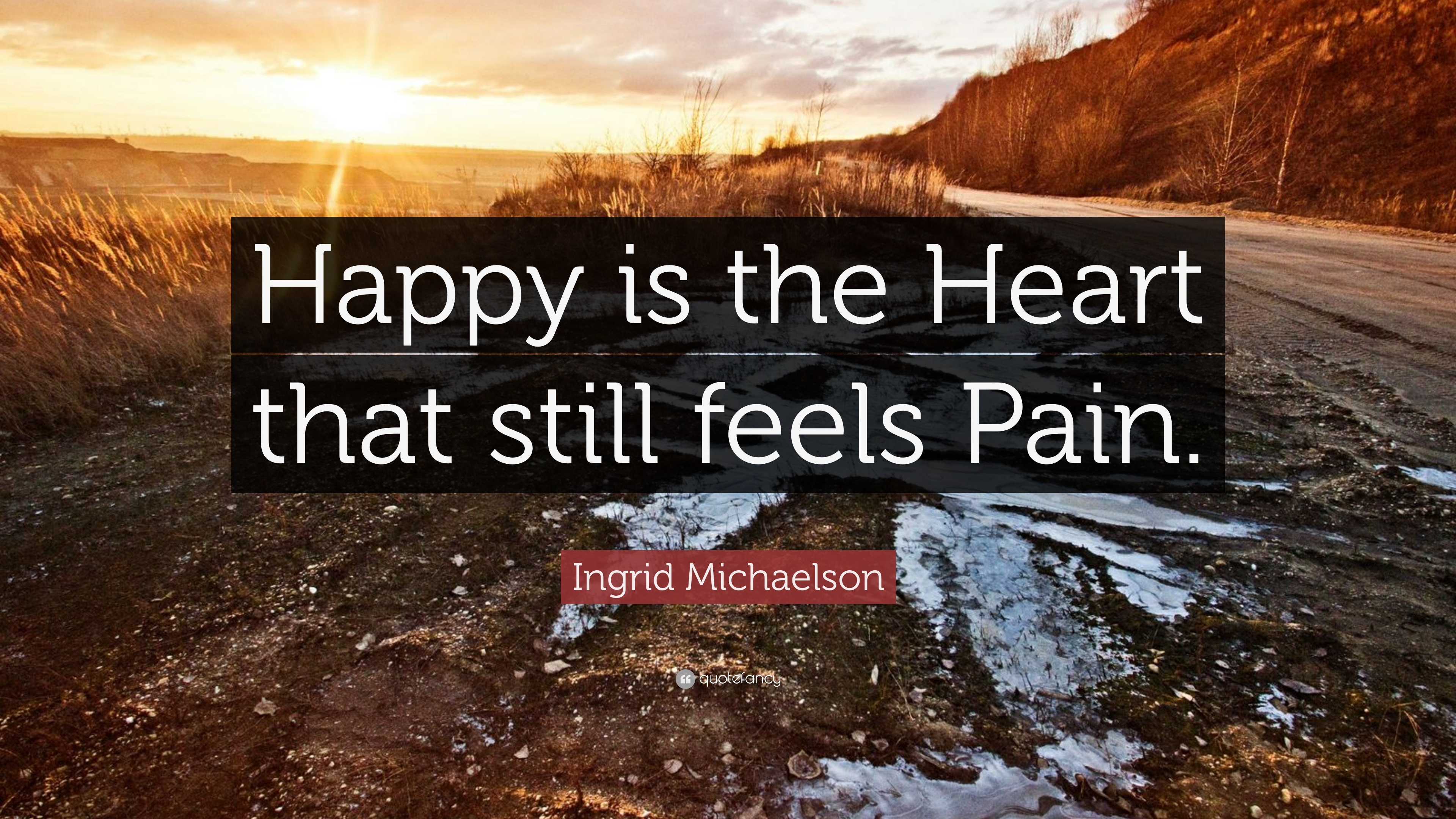 Happy is the heart that still feels pain