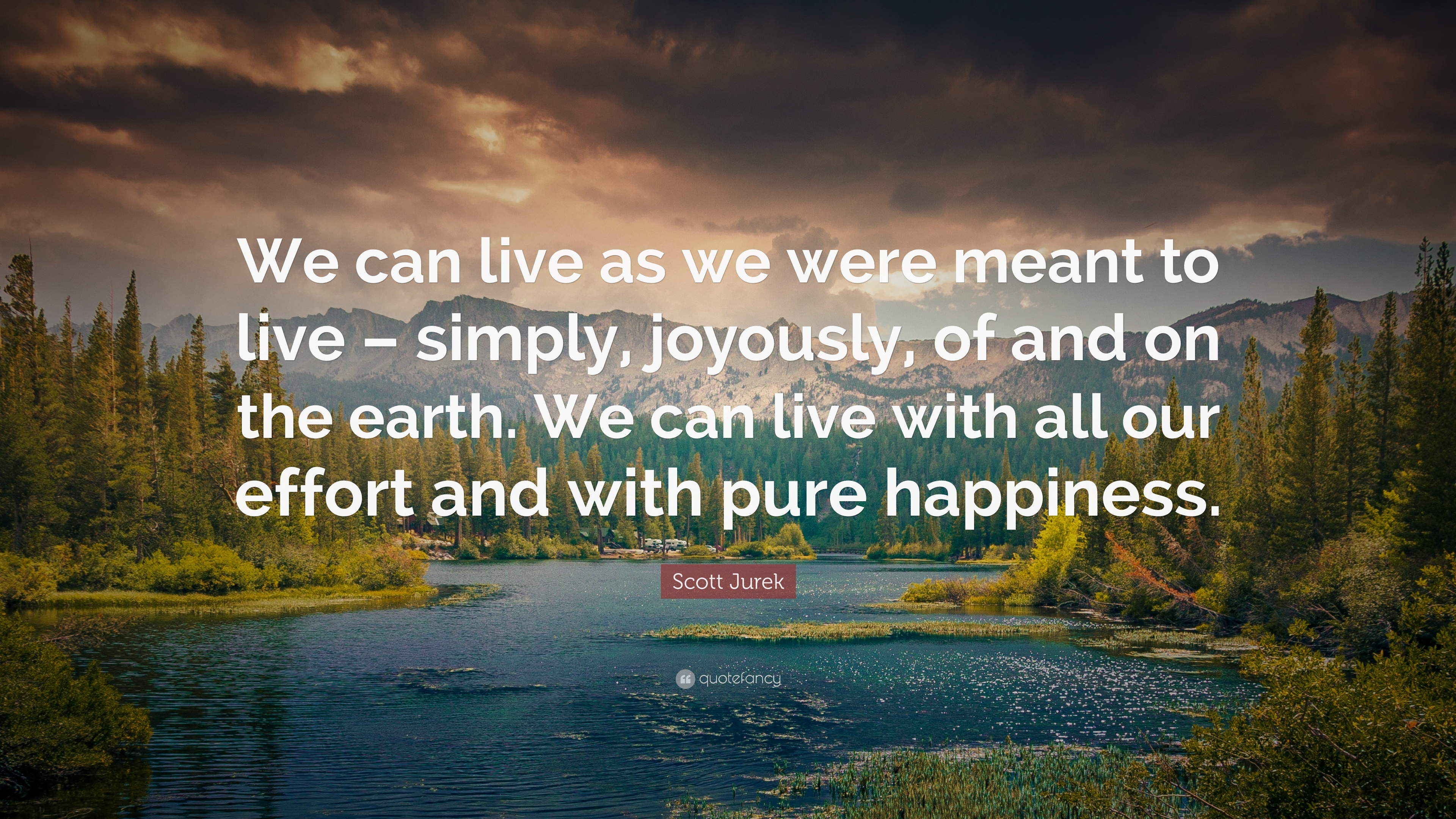 "Scott Jurek Quote: ""We can live as we were meant to live ..."