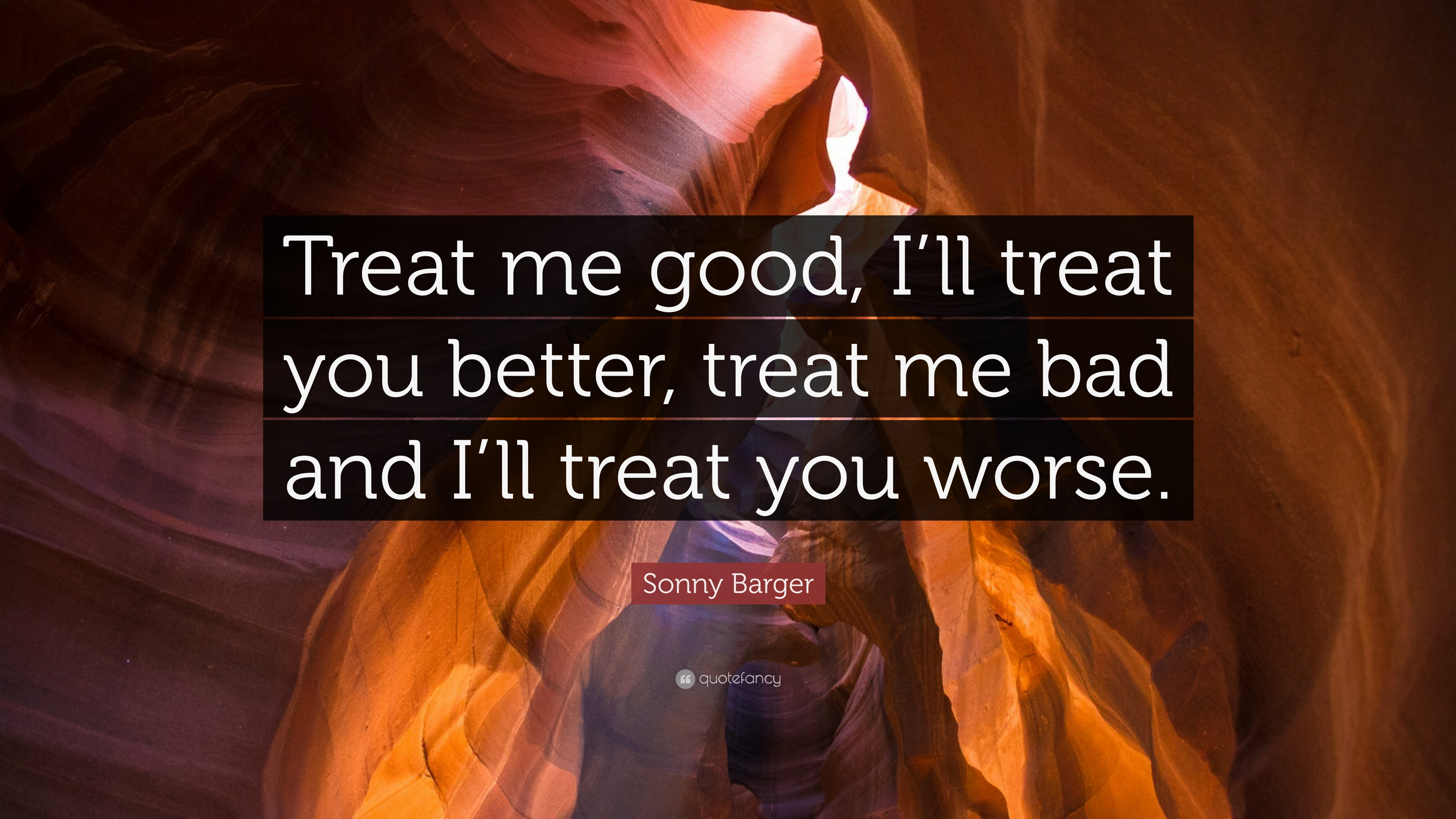 """Sonny Barger Quote: """"Treat Me Good, I'll Treat You Better"""