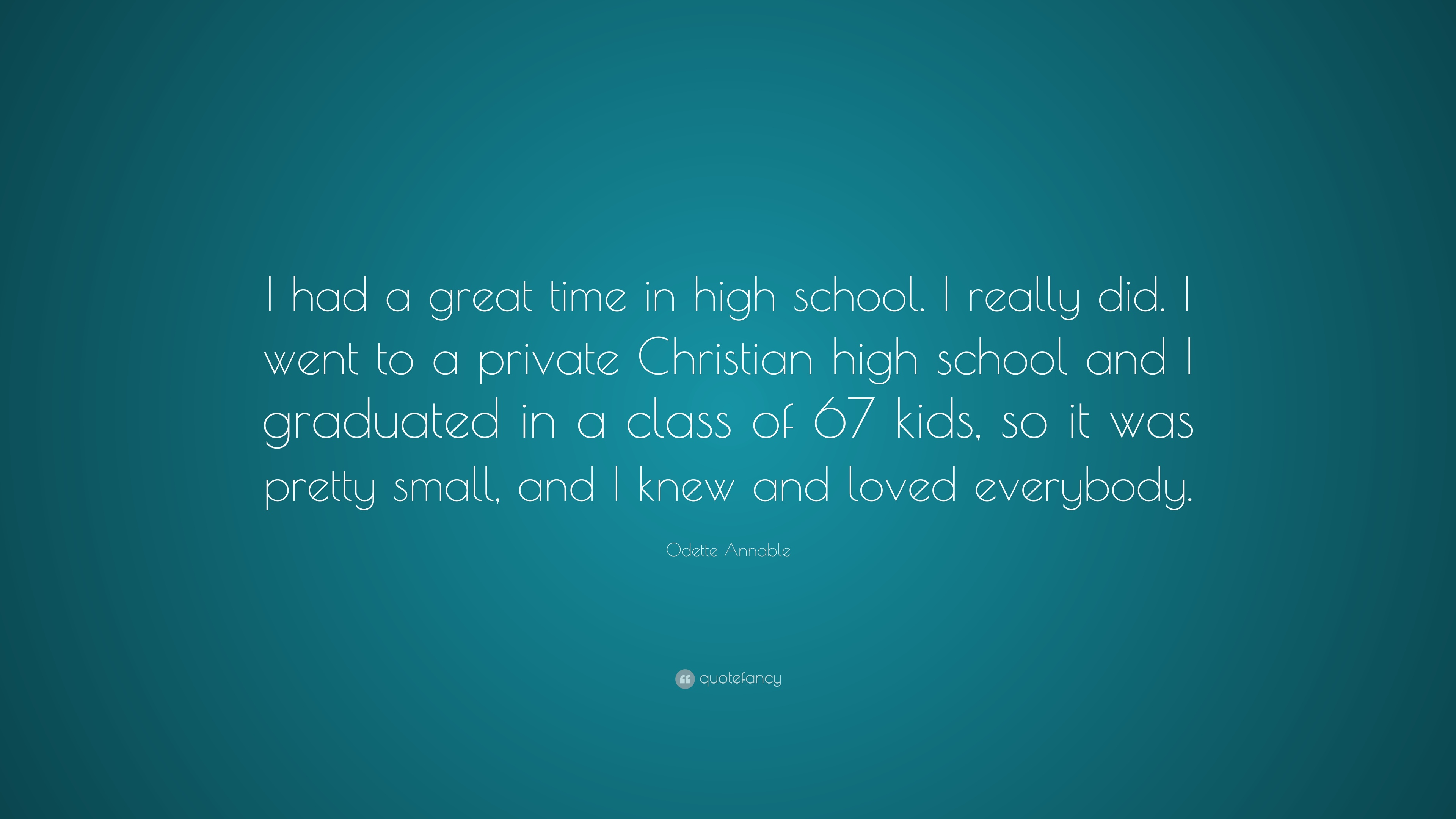 Odette Annable Quote I Had A Great Time In High School I Really