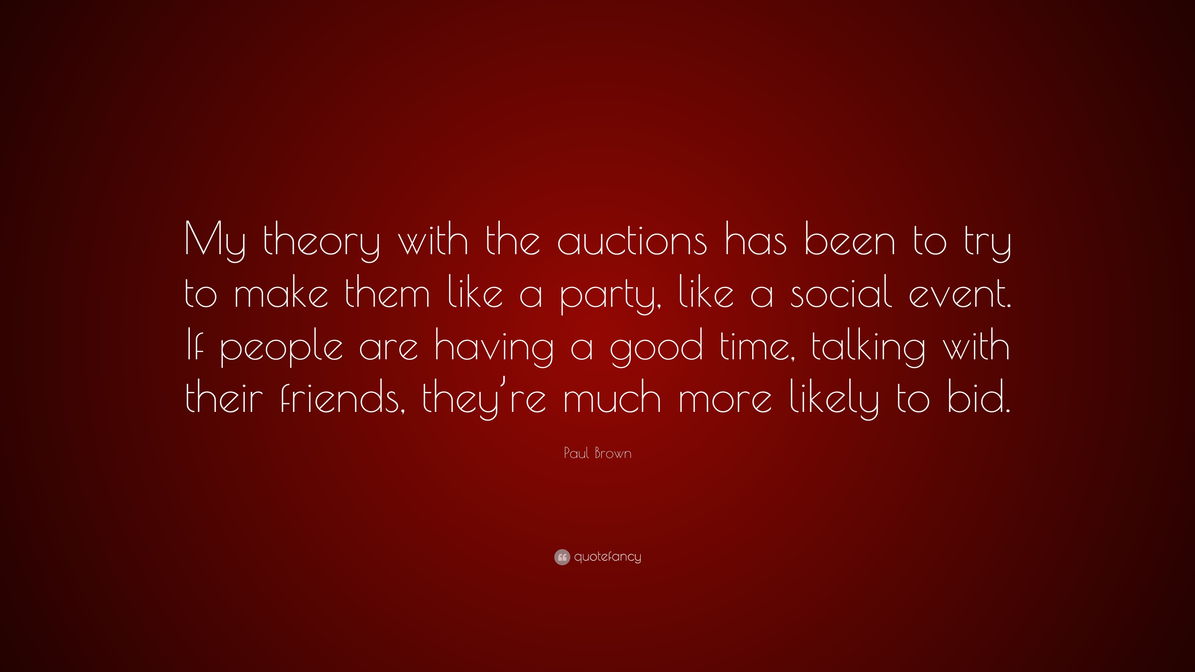Paul Brown Quote My Theory With The Auctions Has Been To Try Make