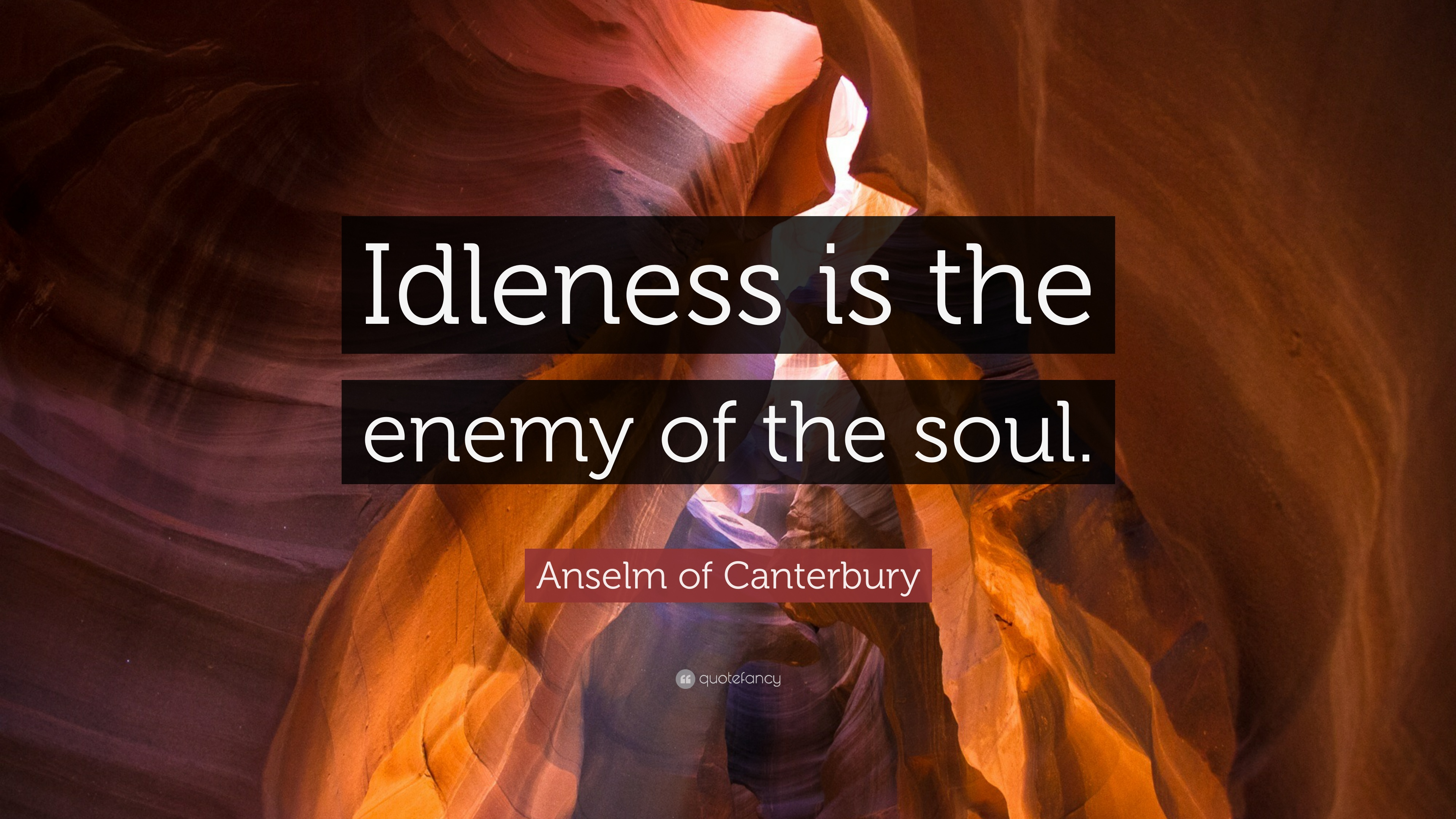 """Anselm Of Canterbury Quotes: Anselm Of Canterbury Quote: """"Idleness Is The Enemy Of The"""