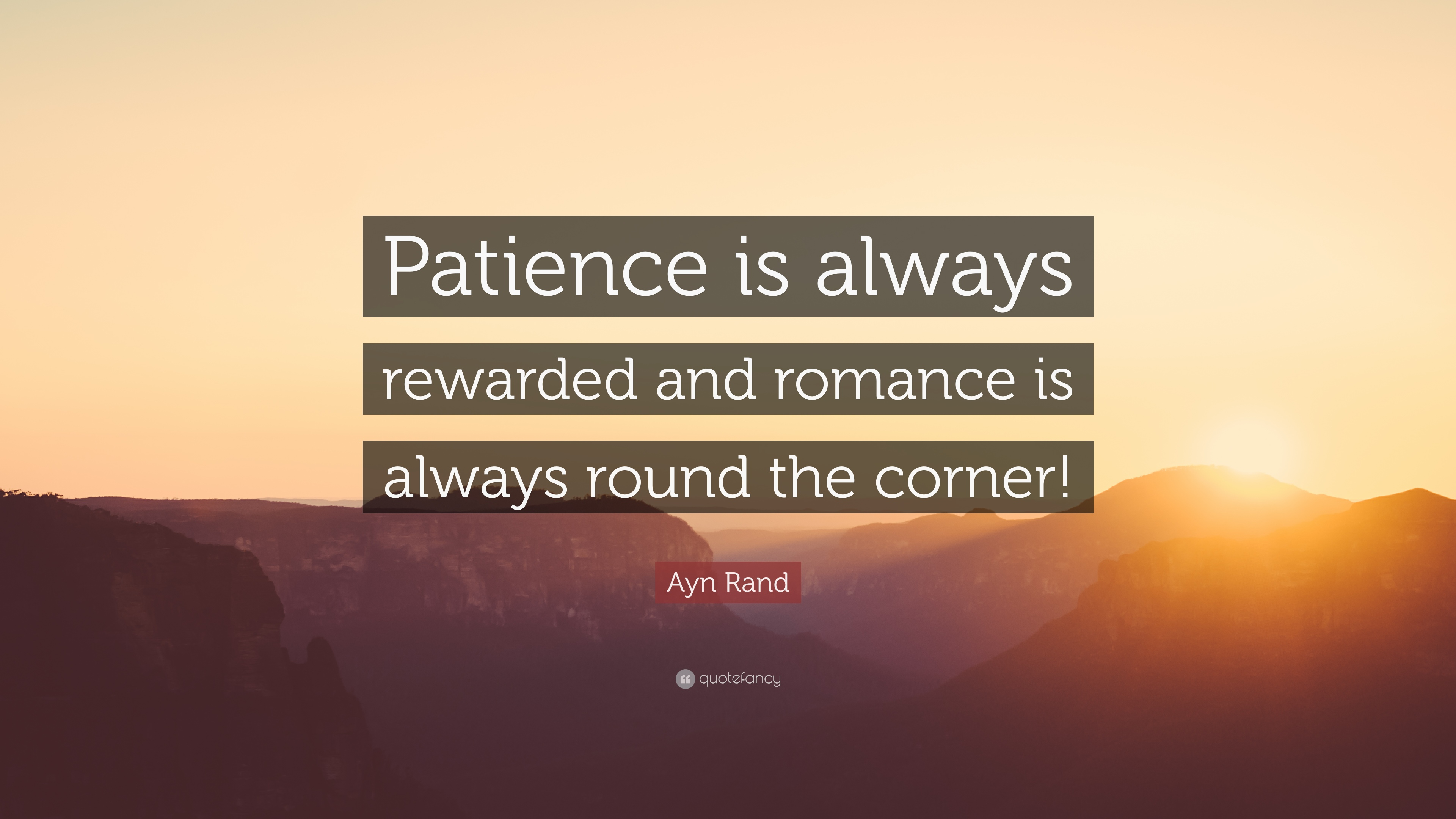 Perfect Ayn Rand Quote: U201cPatience Is Always Rewarded And Romance Is Always Round  The Corner
