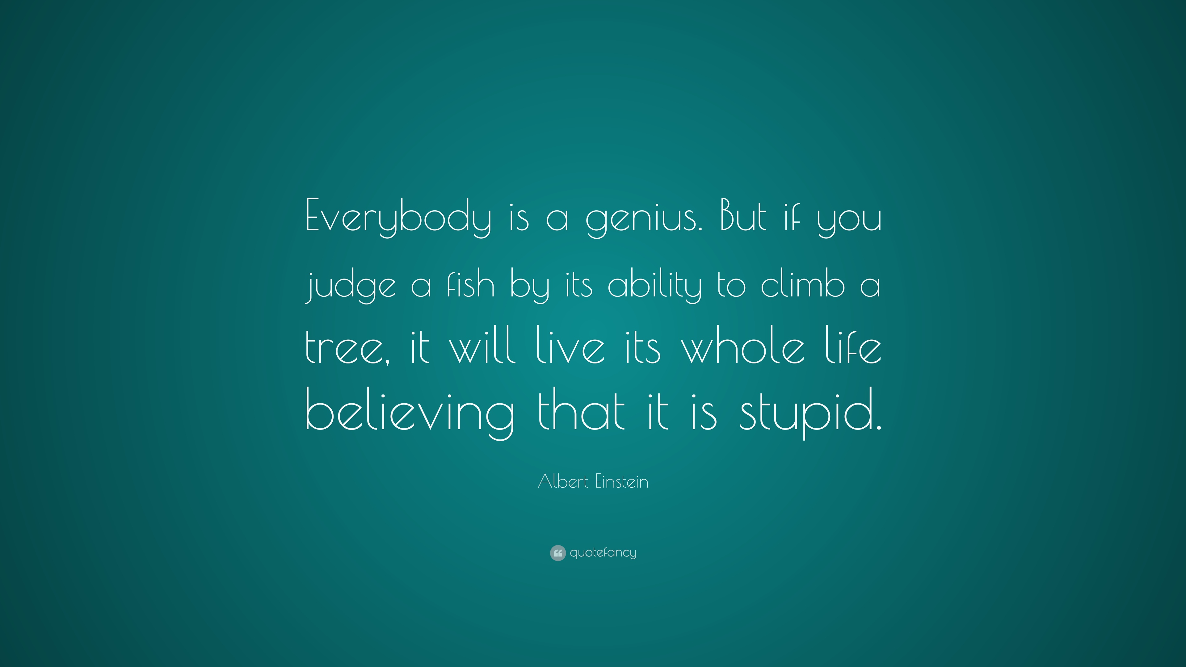 Albert einstein quote everybody is a genius but if you judge a fish