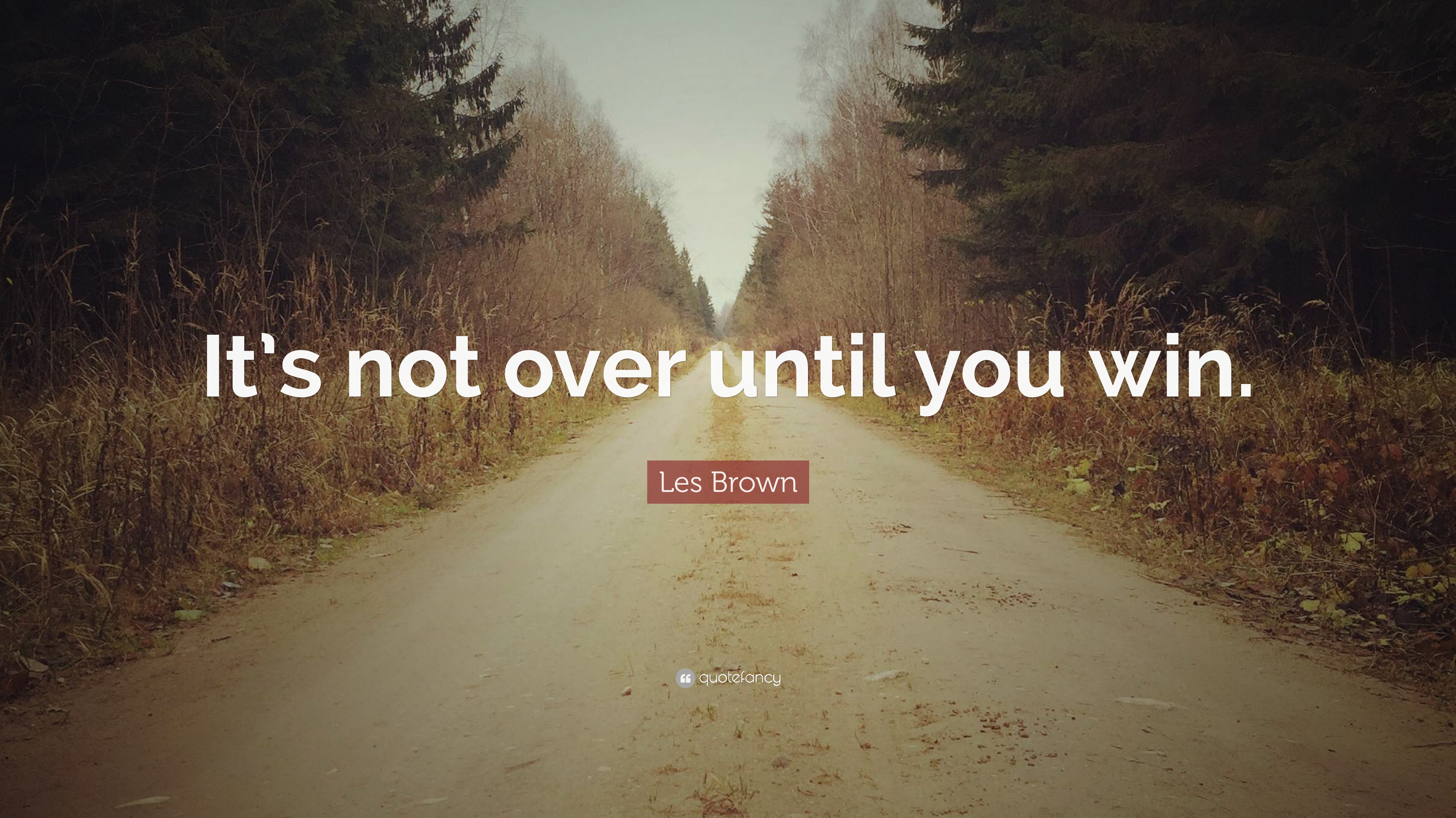 Les Brown Quote Its Not Over Until You Win 31 Wallpapers