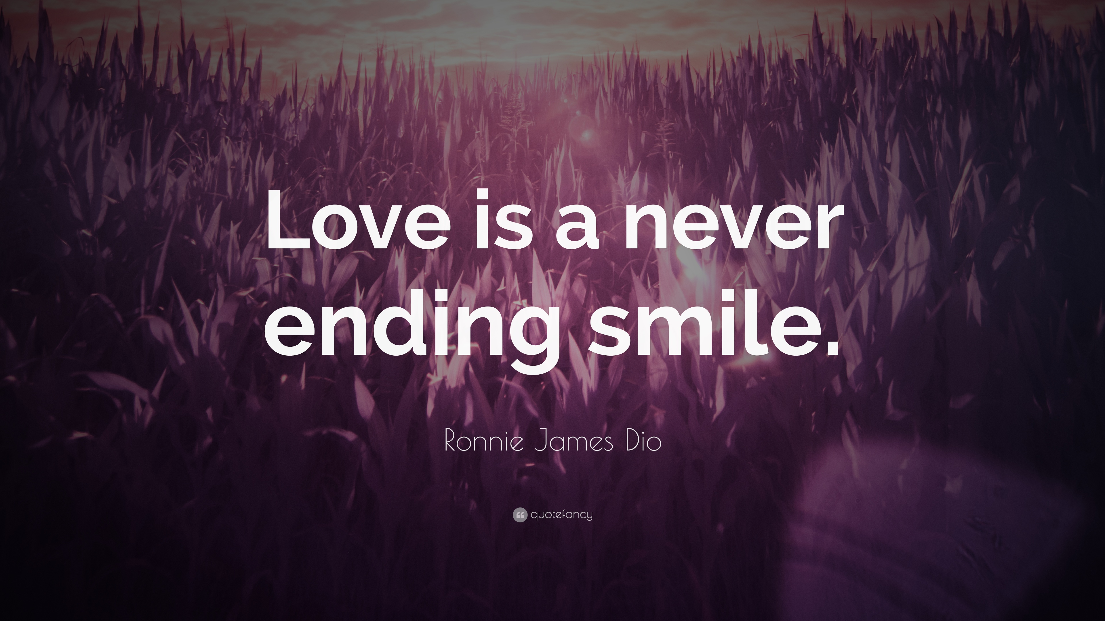 Ronnie James Dio Quote Love Is A Never Ending Smile 12