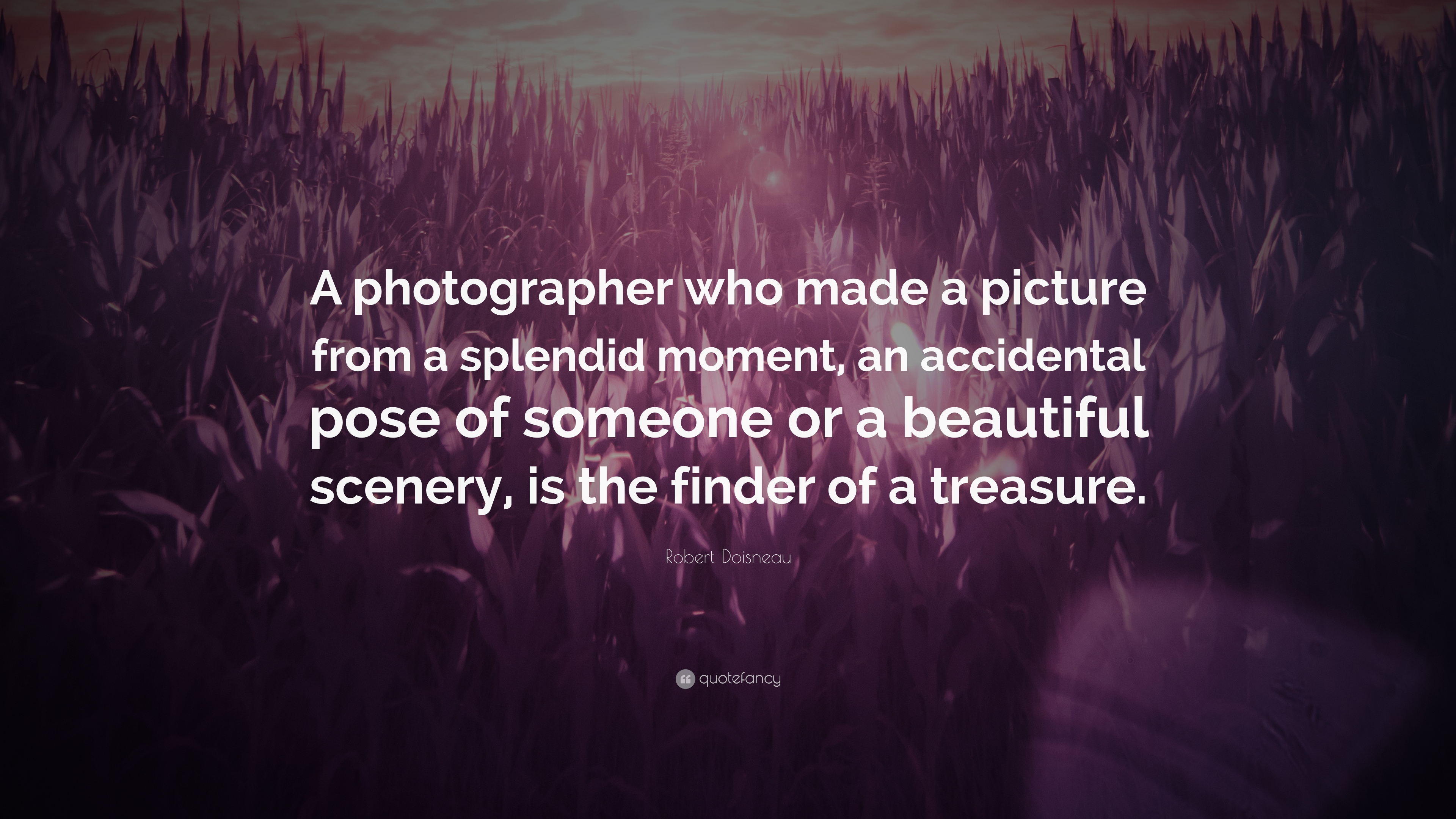 Robert Doisneau Quote A Photographer Who Made A Picture From A