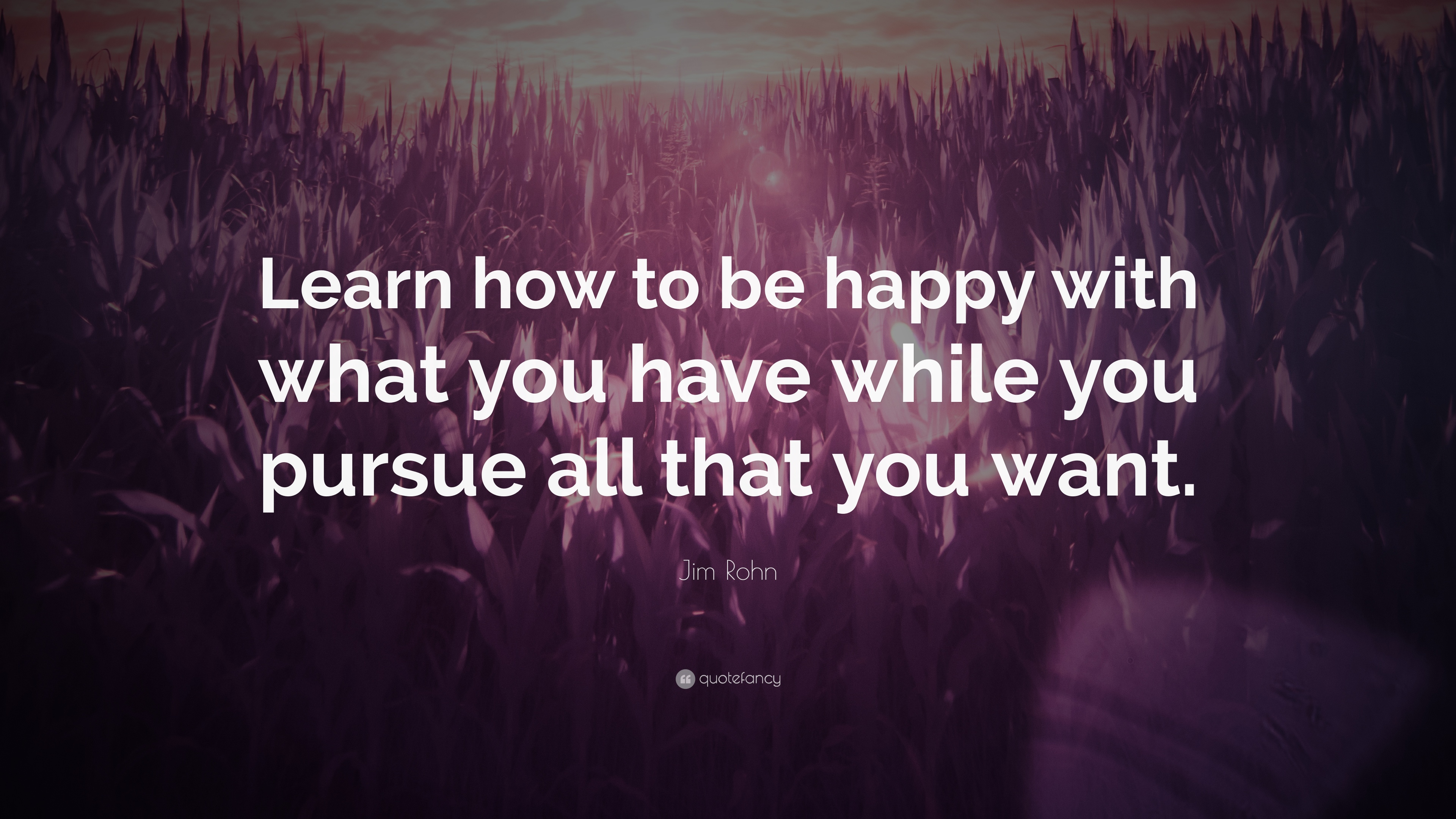 Jim Rohn Quote: '� Learn How To Be Happy With What You Have While