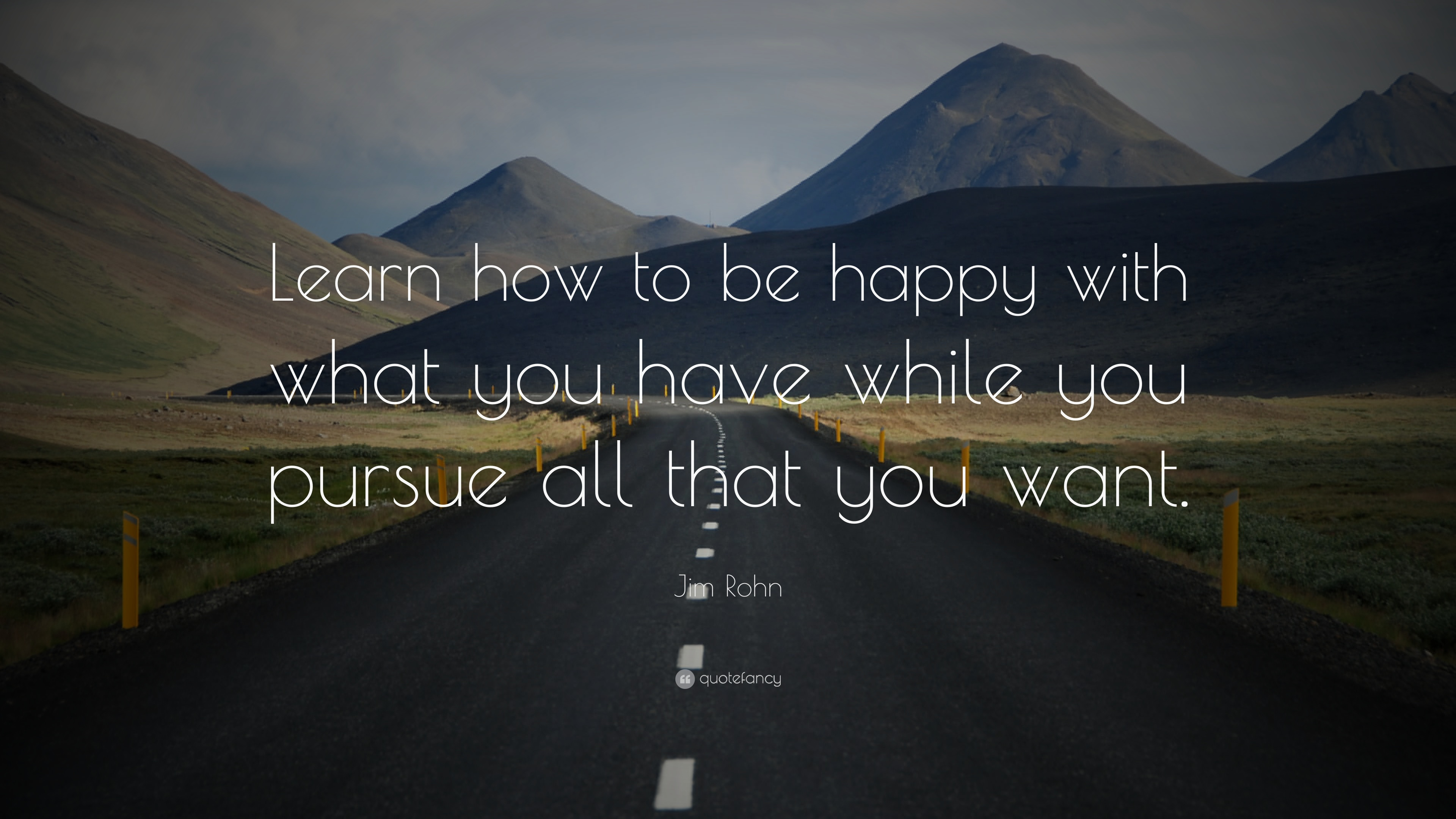 """Jim Rohn Quote: """"Learn How To Be Happy With What You Have"""