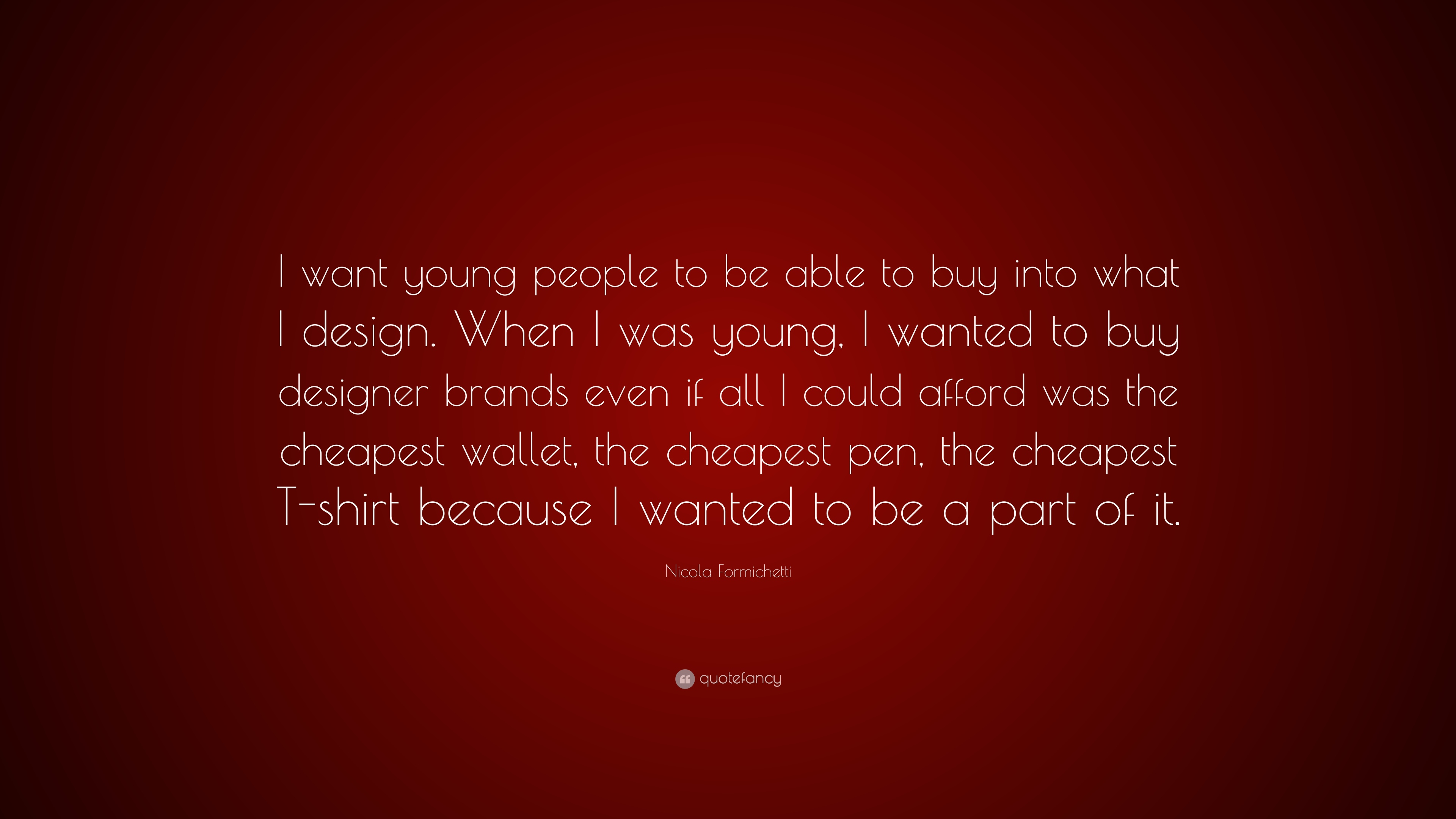 """nicola formichetti quote """"i want young people to be able to buy"""