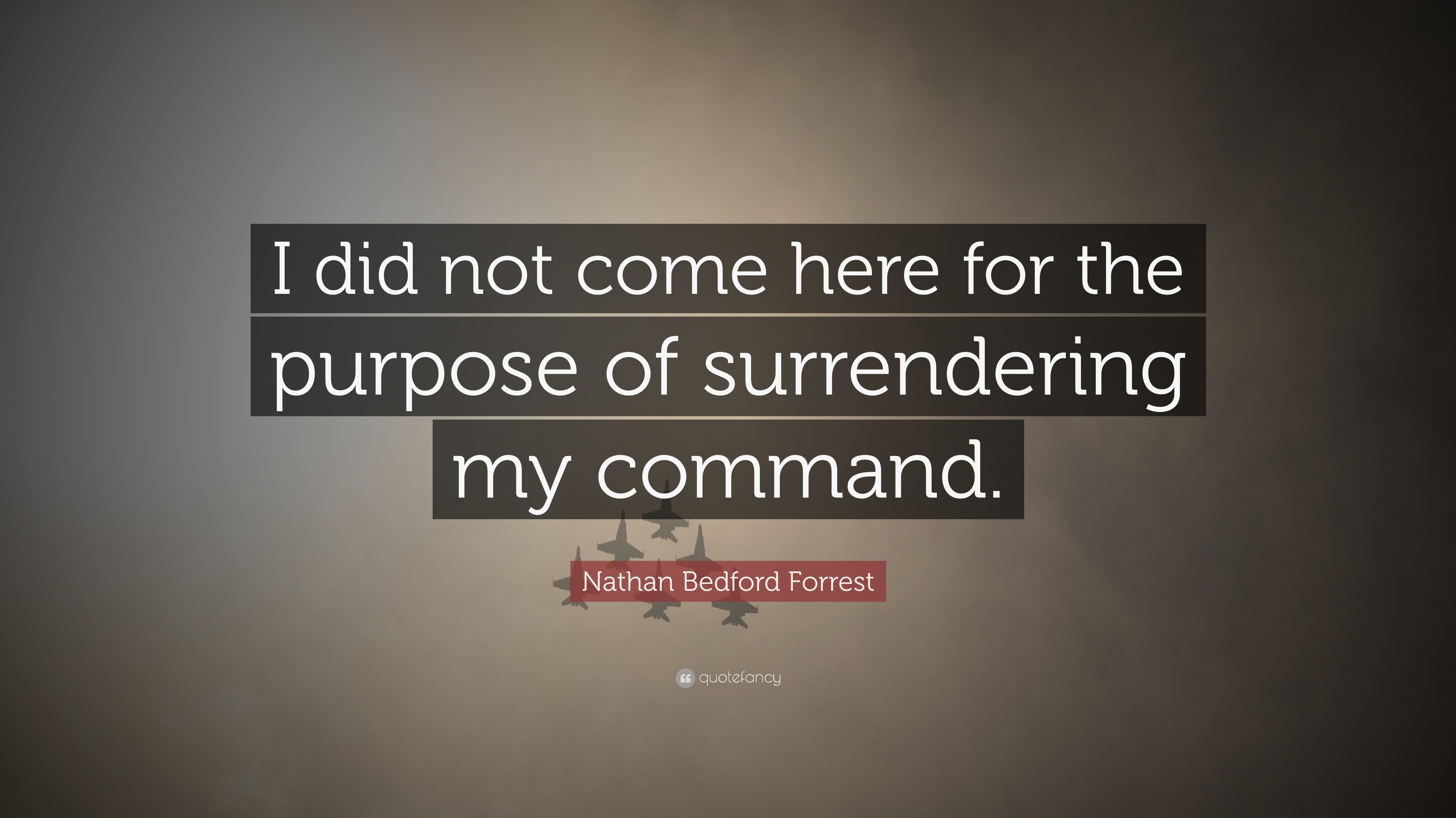 Nathan Bedford Forrest Quotes | Nathan Bedford Forrest Quote I Did Not Come Here For The Purpose