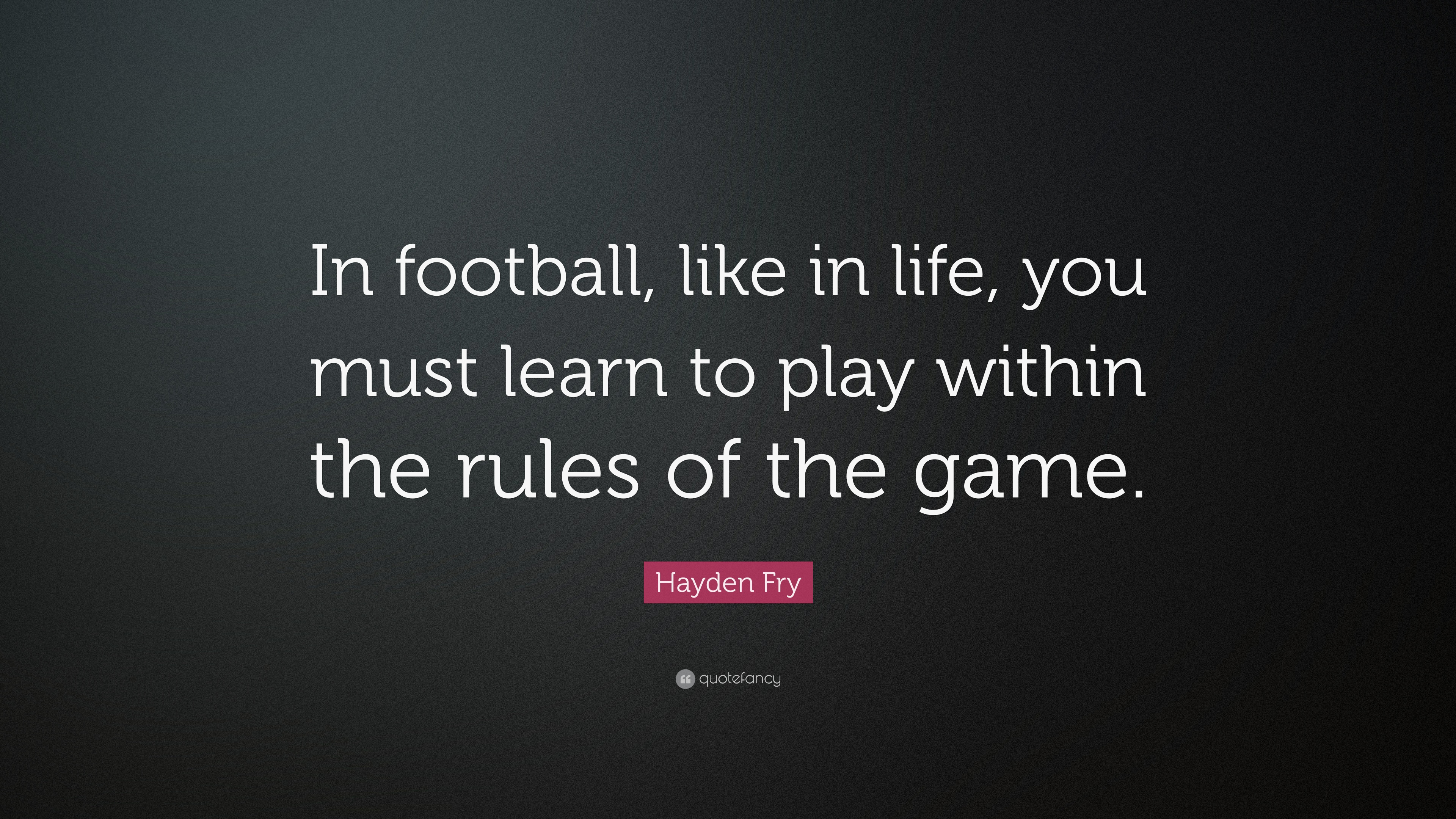 "7 Rules Of Life Quote Hayden Fry Quote ""In Football Like In Life You Must Learn To"
