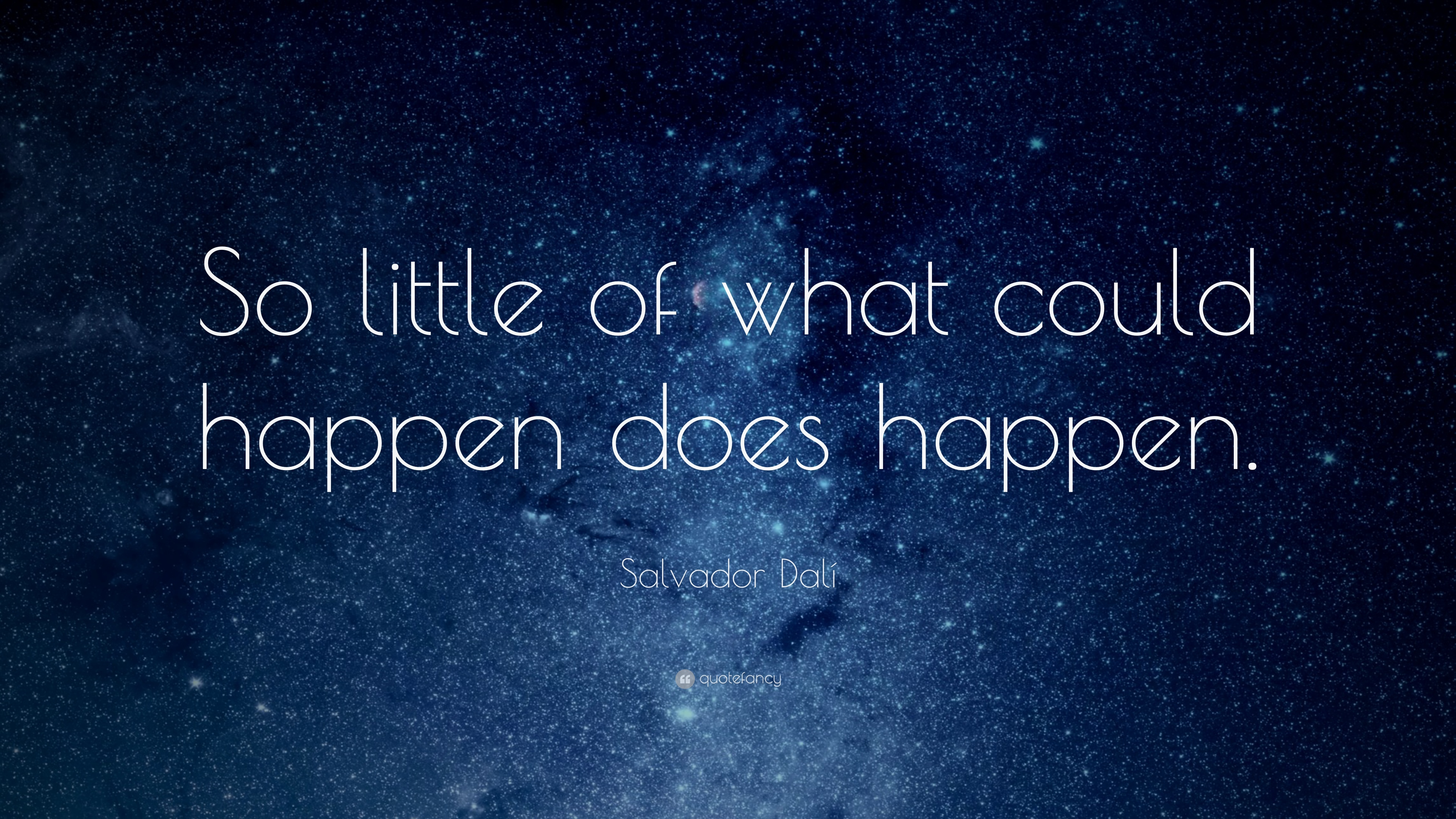 """Salvador Dalí Quote: """"So Little Of What Could Happen Does"""
