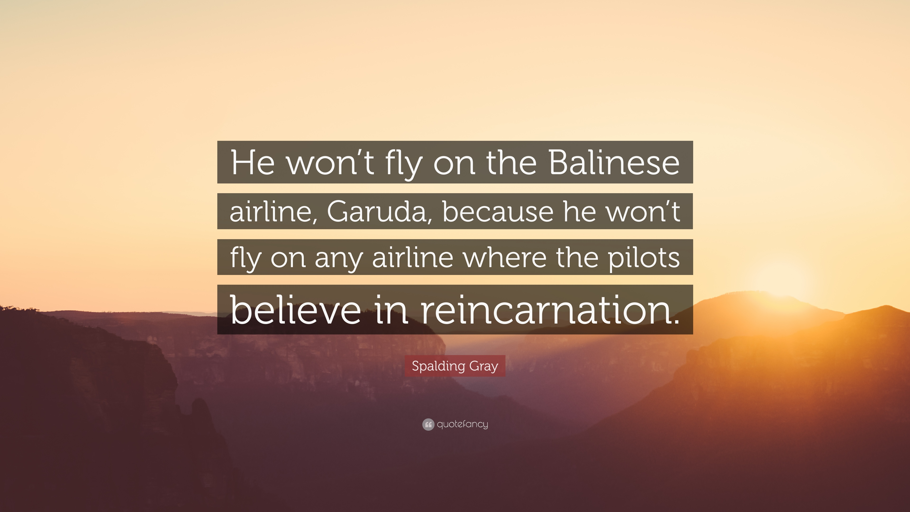 Spalding Gray Quote He Won T Fly On The Balinese Airline Garuda