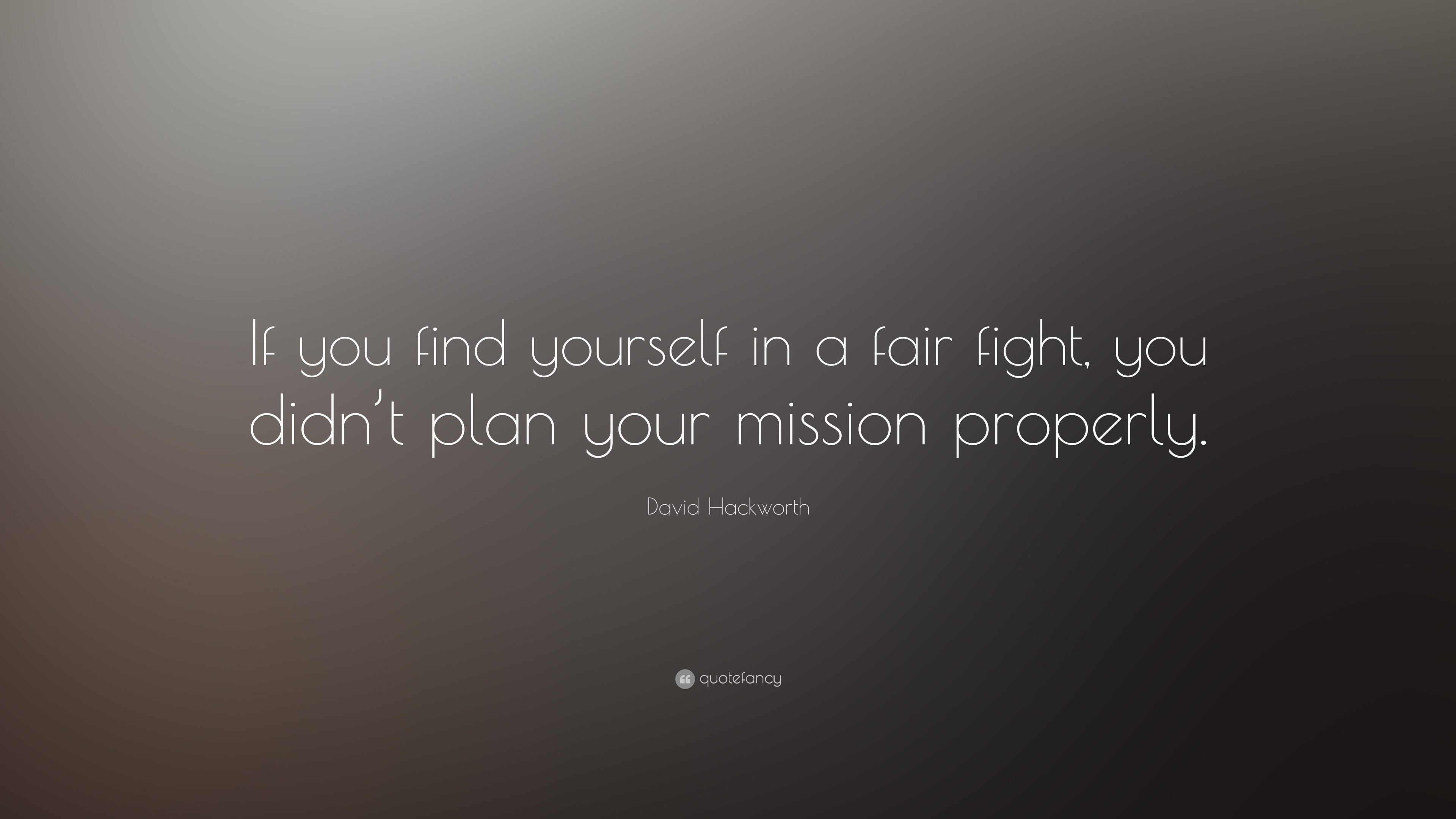 David Hackworth Quote If You Find Yourself In A Fair Fight Didn