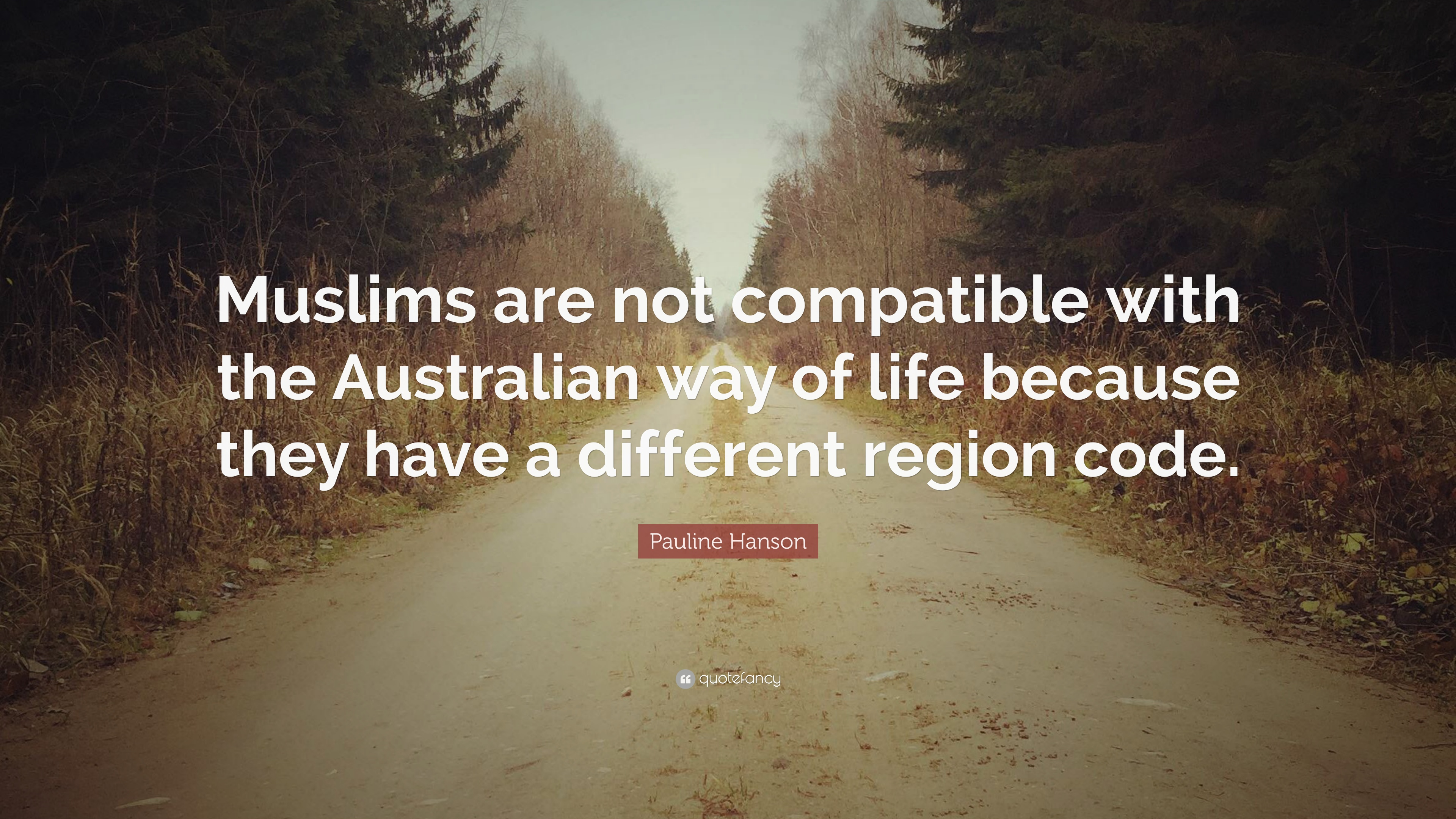 "Pauline Hanson Quote: ""Muslims are not compatible with the"