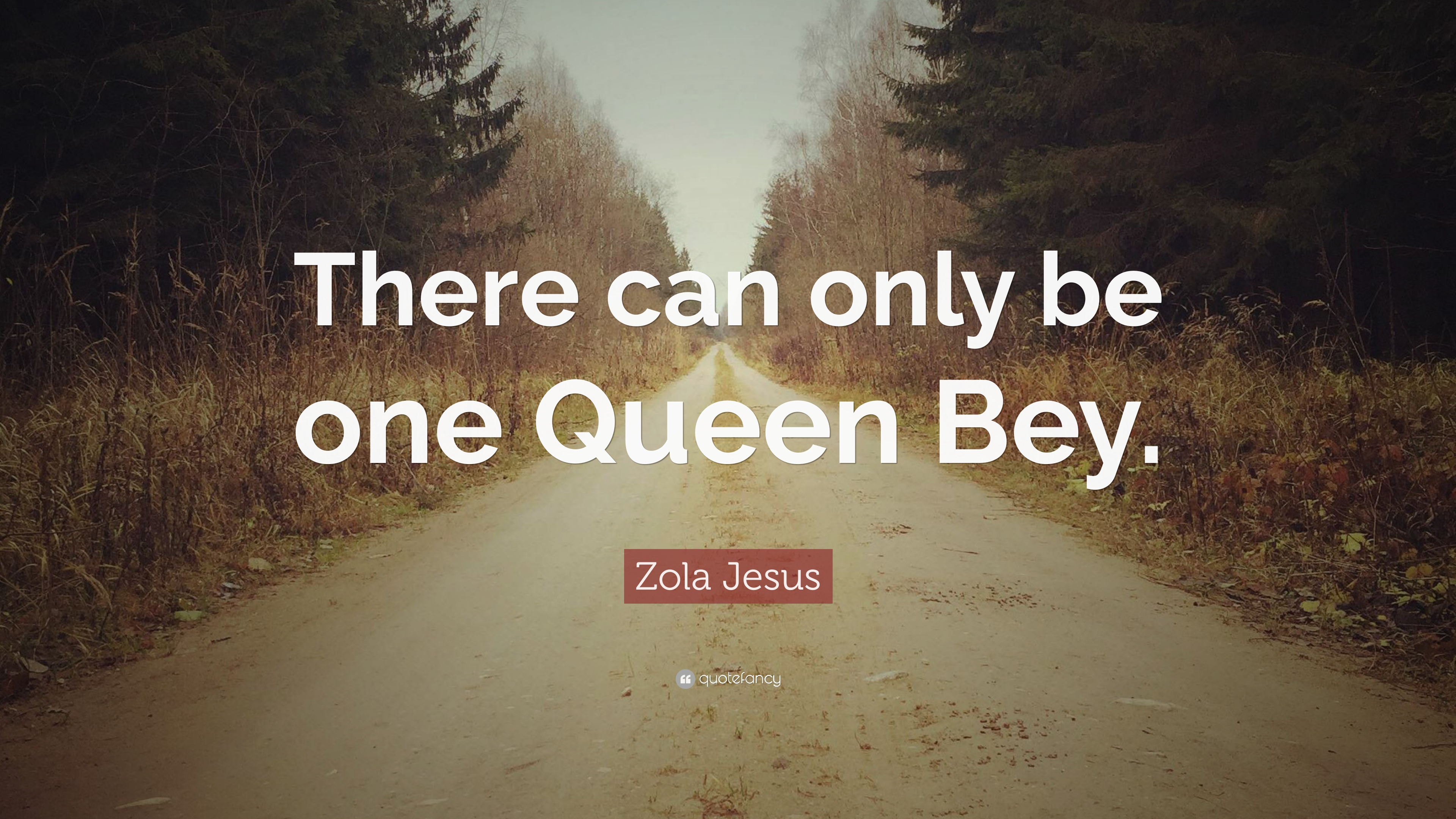 Zola Jesus Quote There Can Only Be One Queen Bey 7 Wallpapers