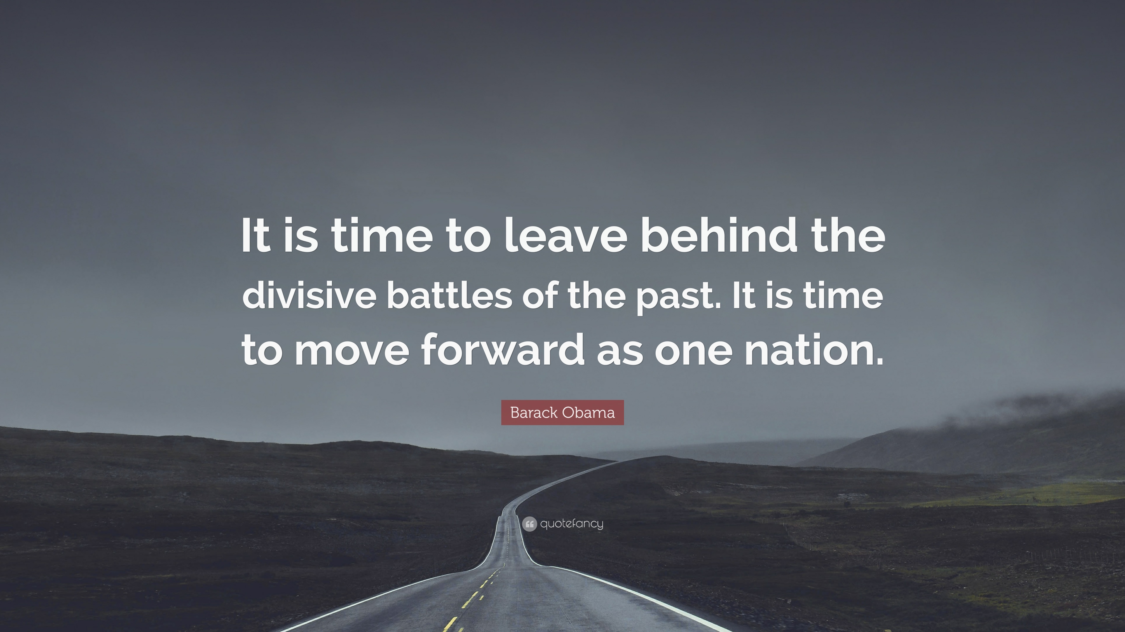 Barack Obama Quote It Is Time To Leave Behind The Divisive Battles
