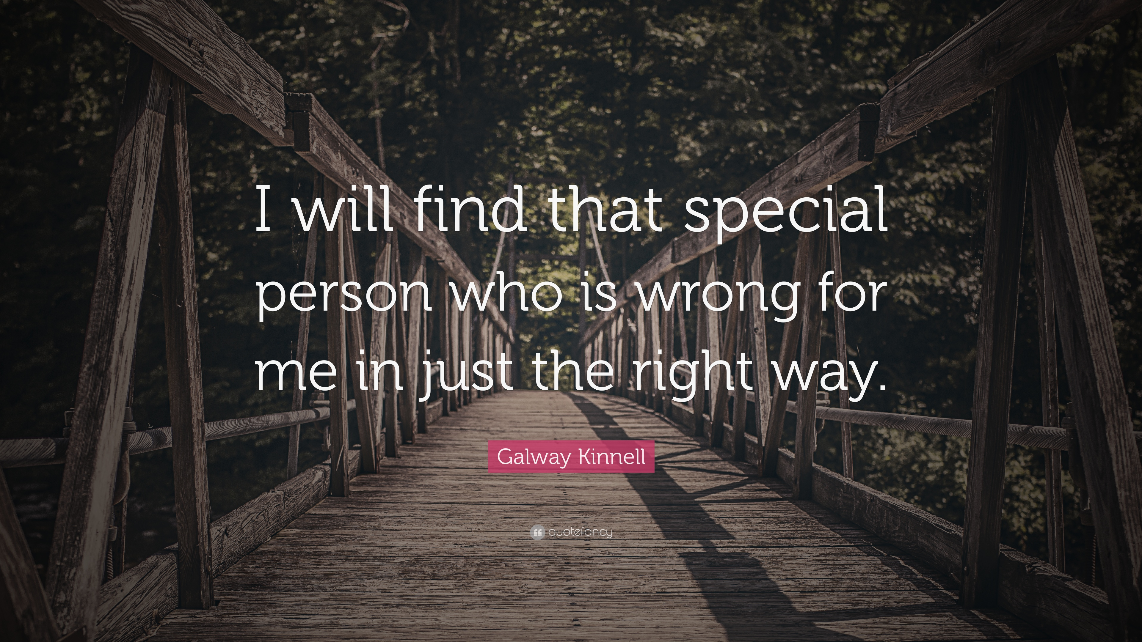 Galway Kinnell Quote I Will Find That Special Person Who Is Wrong