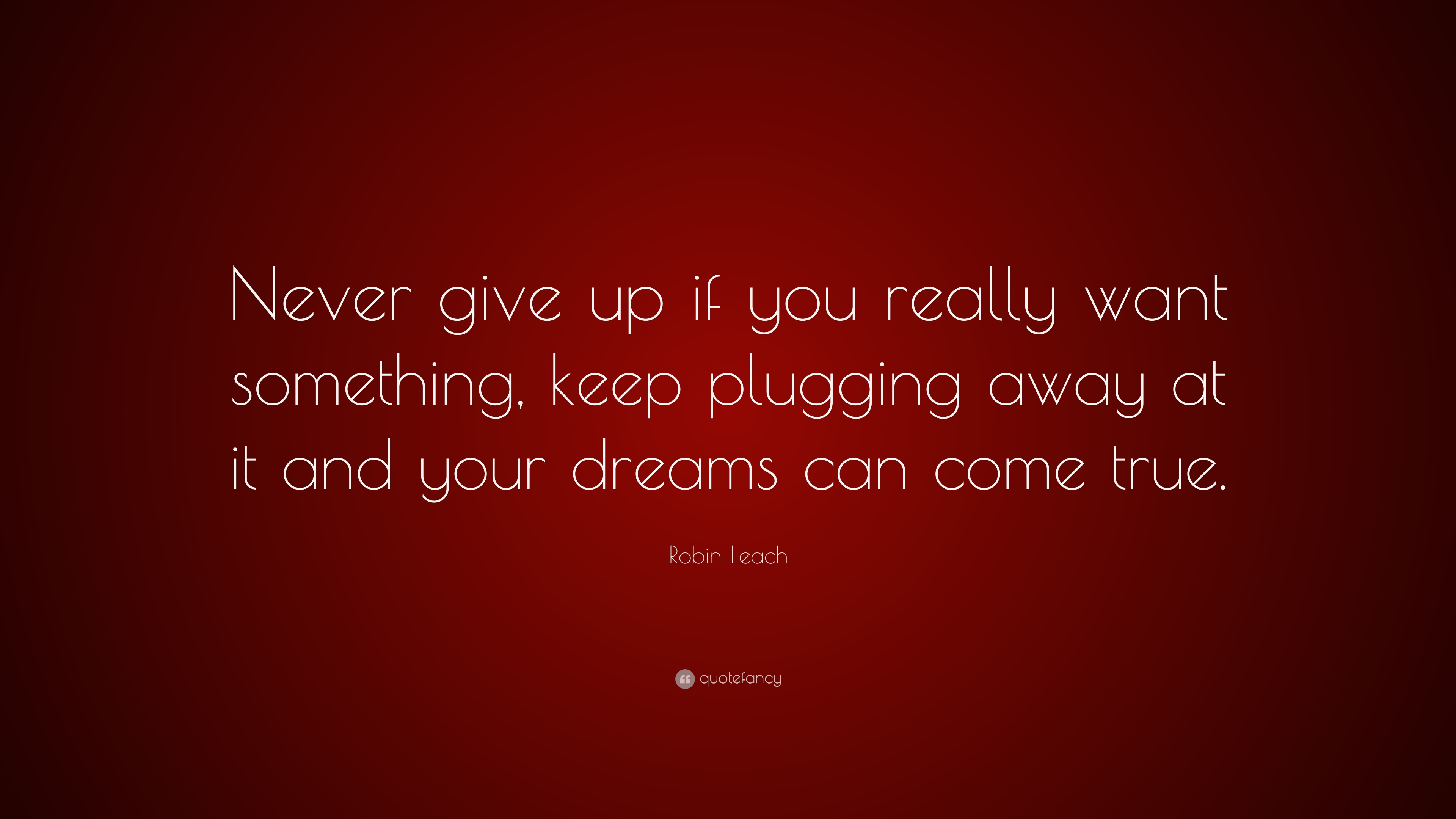 Robin Leach Quote Never Give Up If You Really Want Something Keep