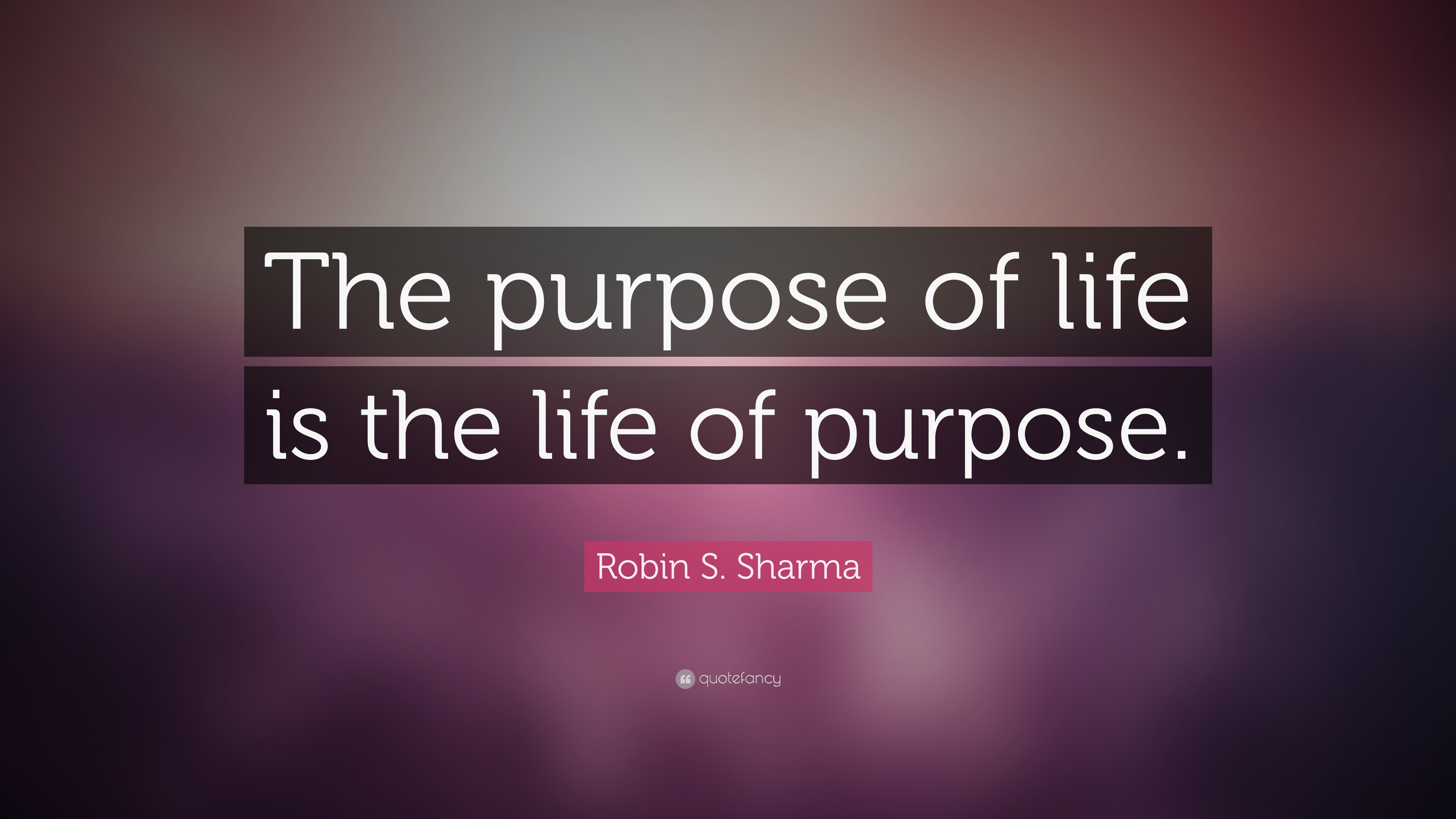 "A Life Quote Robin Ssharma Quote ""The Purpose Of Life Is The Life Of Purpose"
