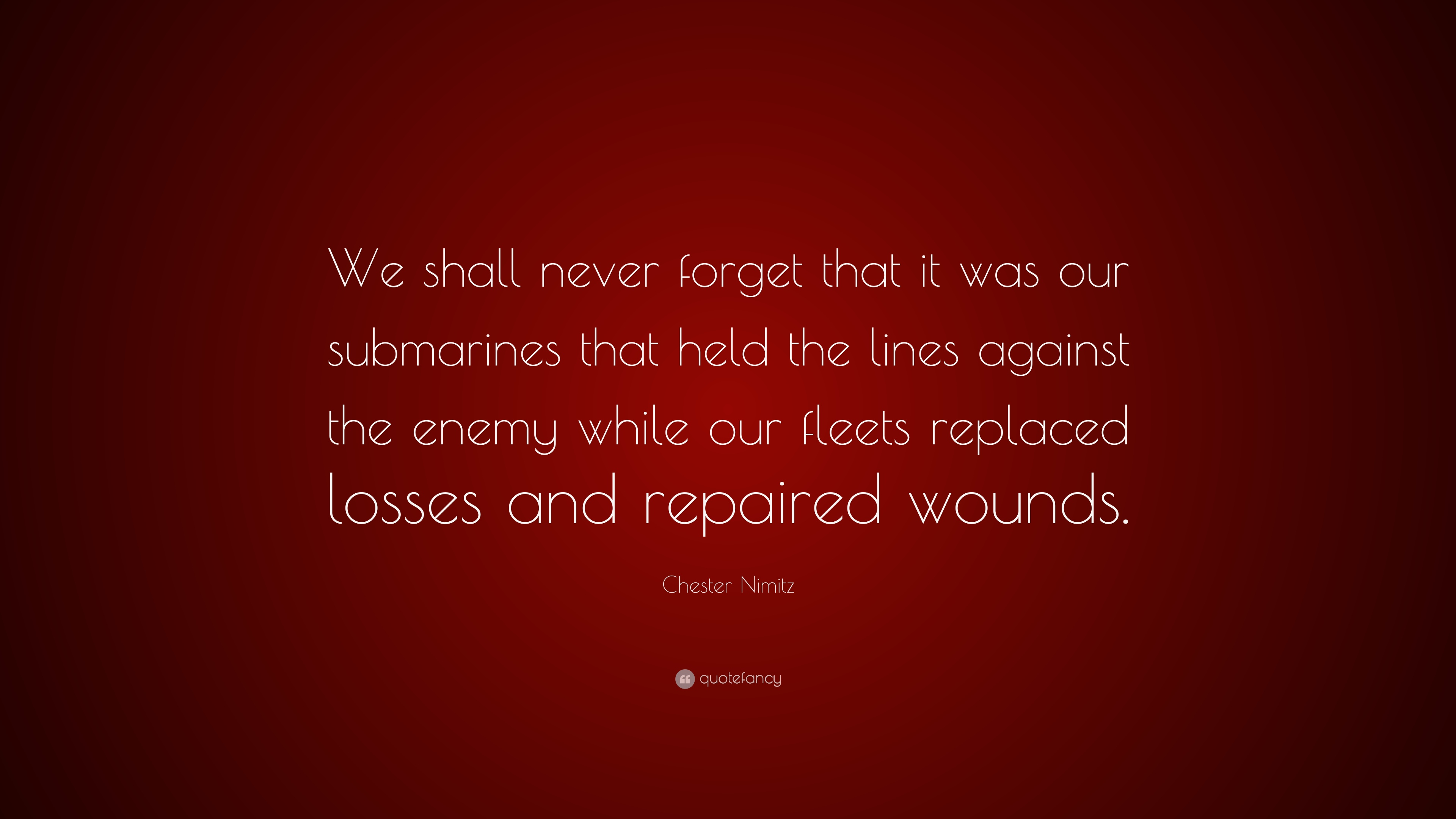 """Chester Nimitz Quote: """"We Shall Never Forget That It Was"""