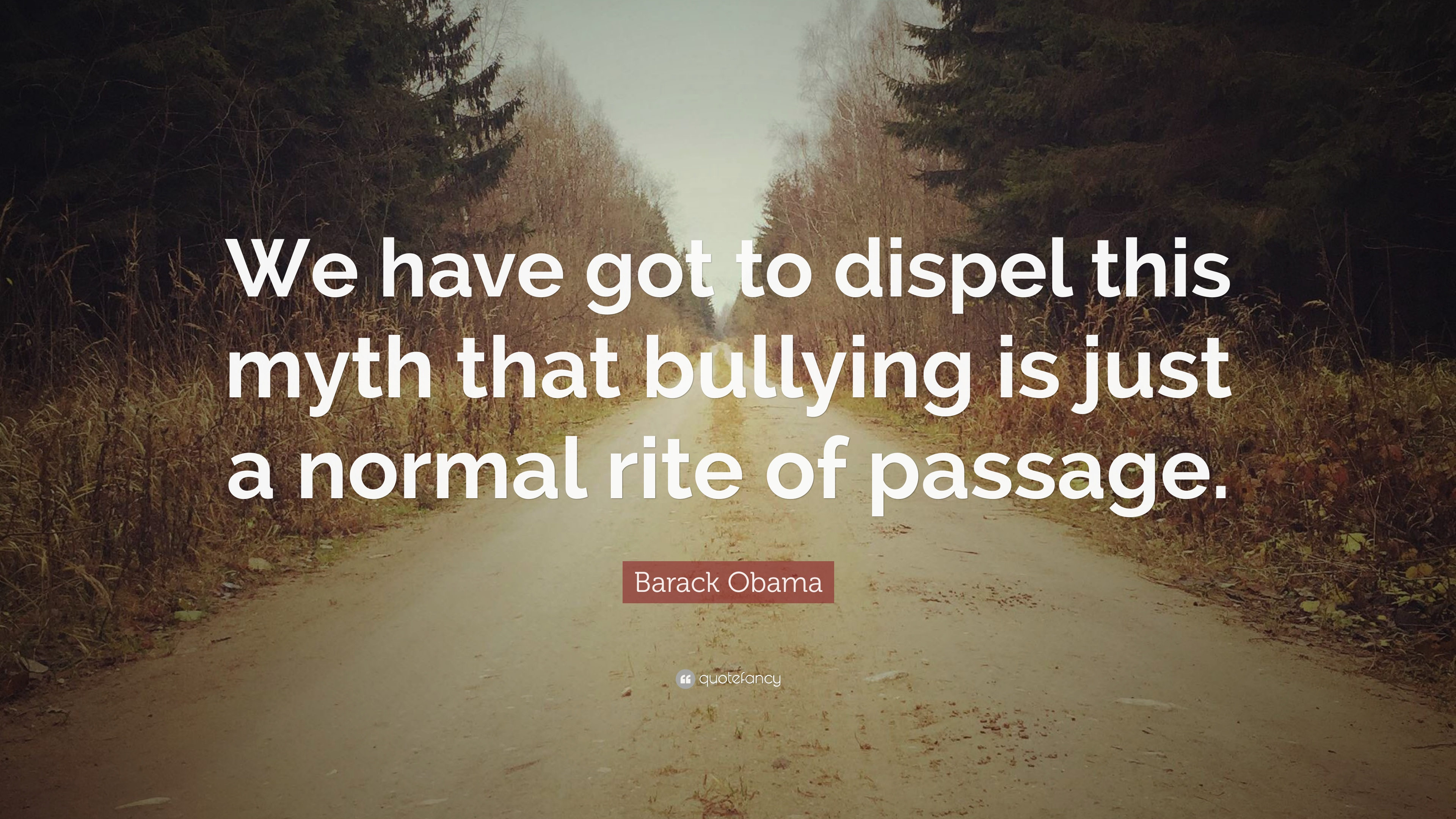 """Bullying Quote Barack Obama Quote """"We Have Got To Dispel This Myth That Bullying"""