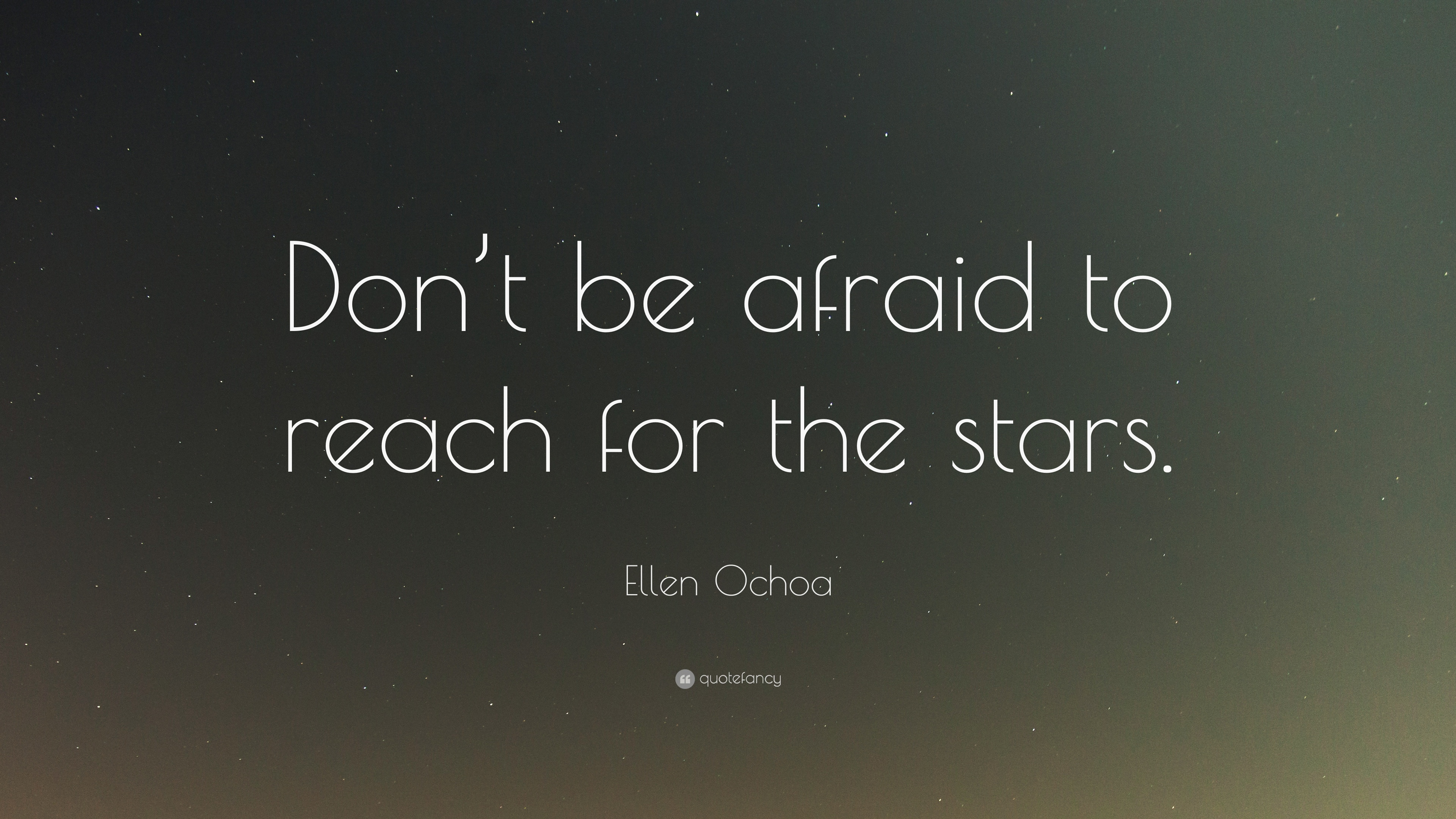 Ellen Ochoa Quote Dont Be Afraid To Reach For The Stars 12