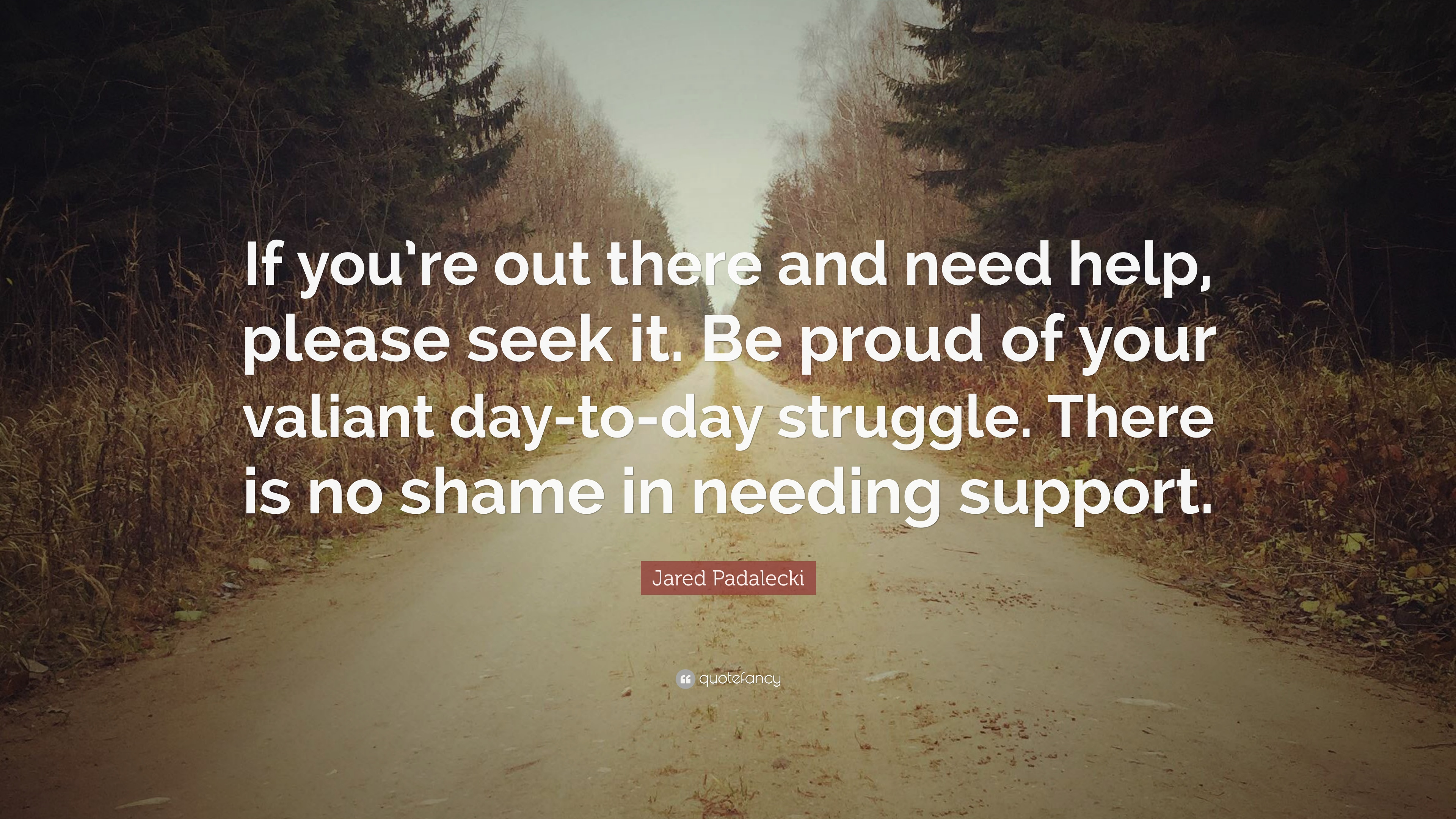 """Quotes About Seeking Help: Jared Padalecki Quote: """"If You're Out There And Need Help"""
