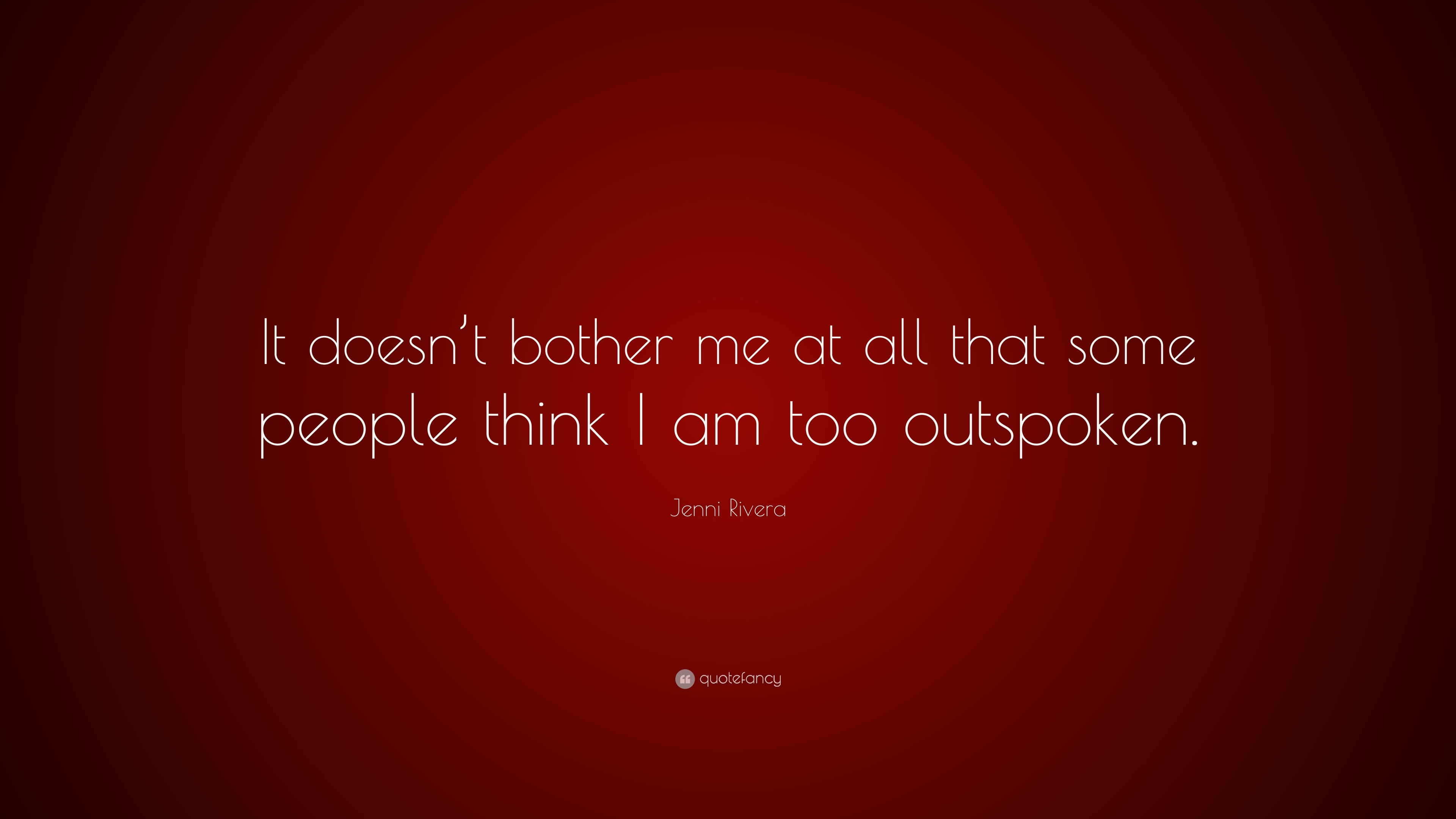 Jenni Rivera Quote It Doesnt Bother Me At All That Some People